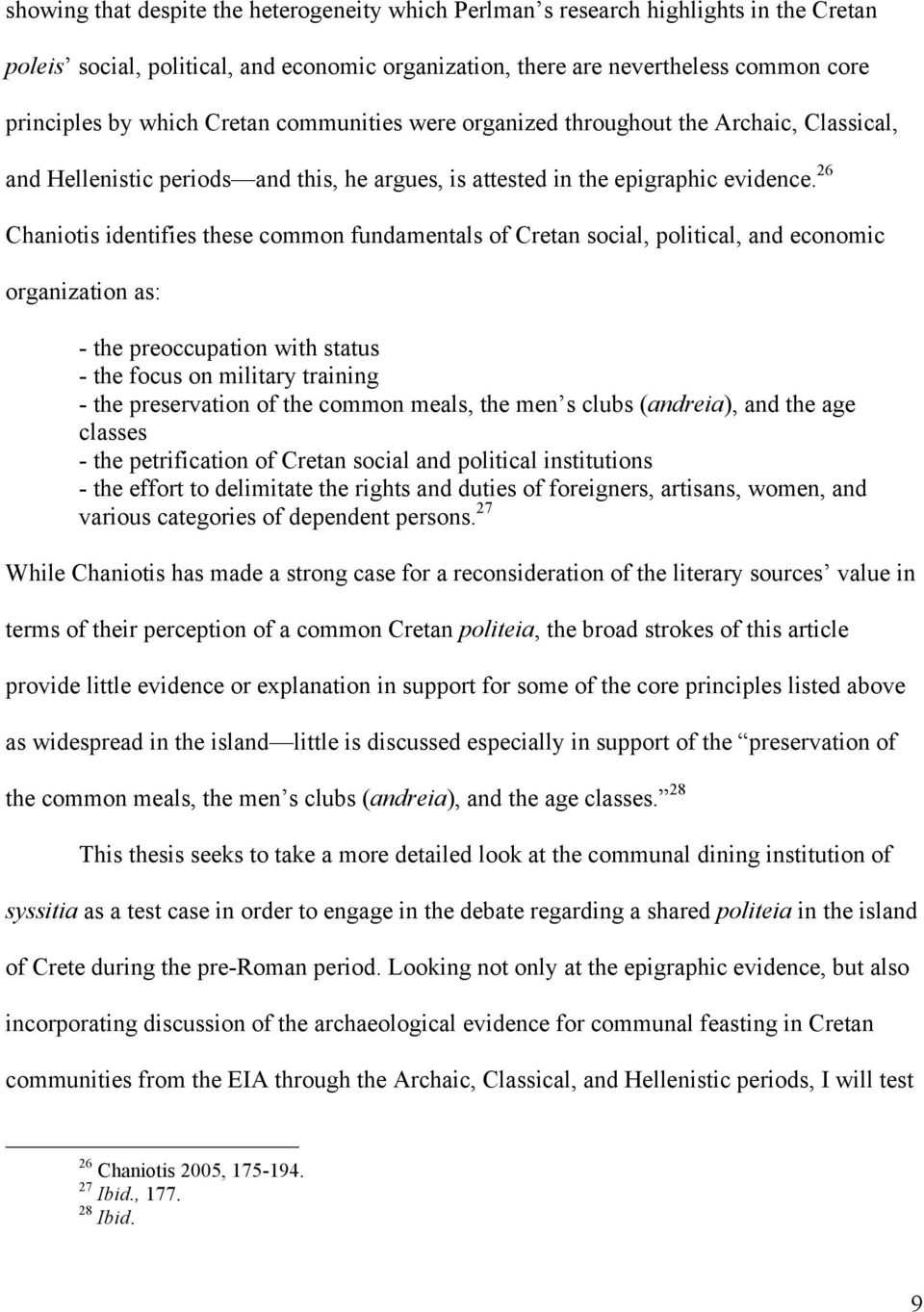 26 Chaniotis identifies these common fundamentals of Cretan social, political, and economic organization as: - the preoccupation with status - the focus on military training - the preservation of the