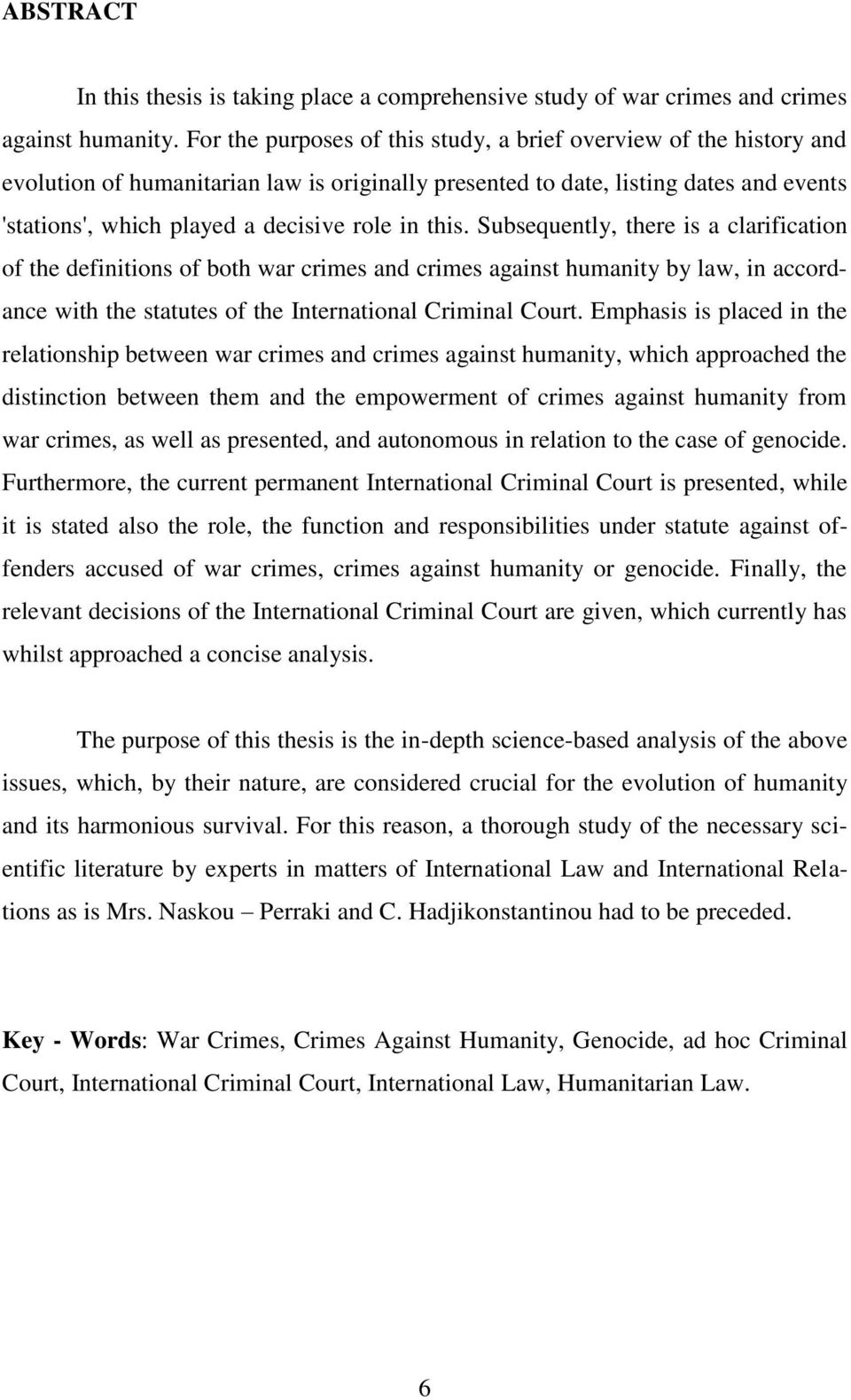 this. Subsequently, there is a clarification of the definitions of both war crimes and crimes against humanity by law, in accordance with the statutes of the International Criminal Court.