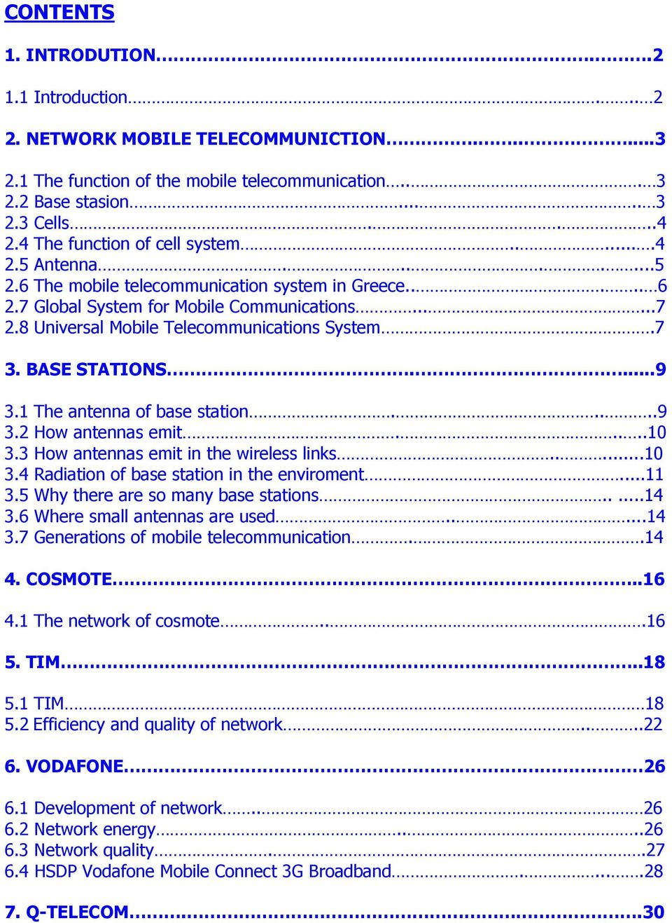 8 Universal Mobile Telecommunications System.7 3. BASE STATIONS....9 3.1 The antenna of base station.....9 3.2 How antennas emit.....10 3.3 How antennas emit in the wireless links.....10 3.4 Radiation of base station in the enviroment.