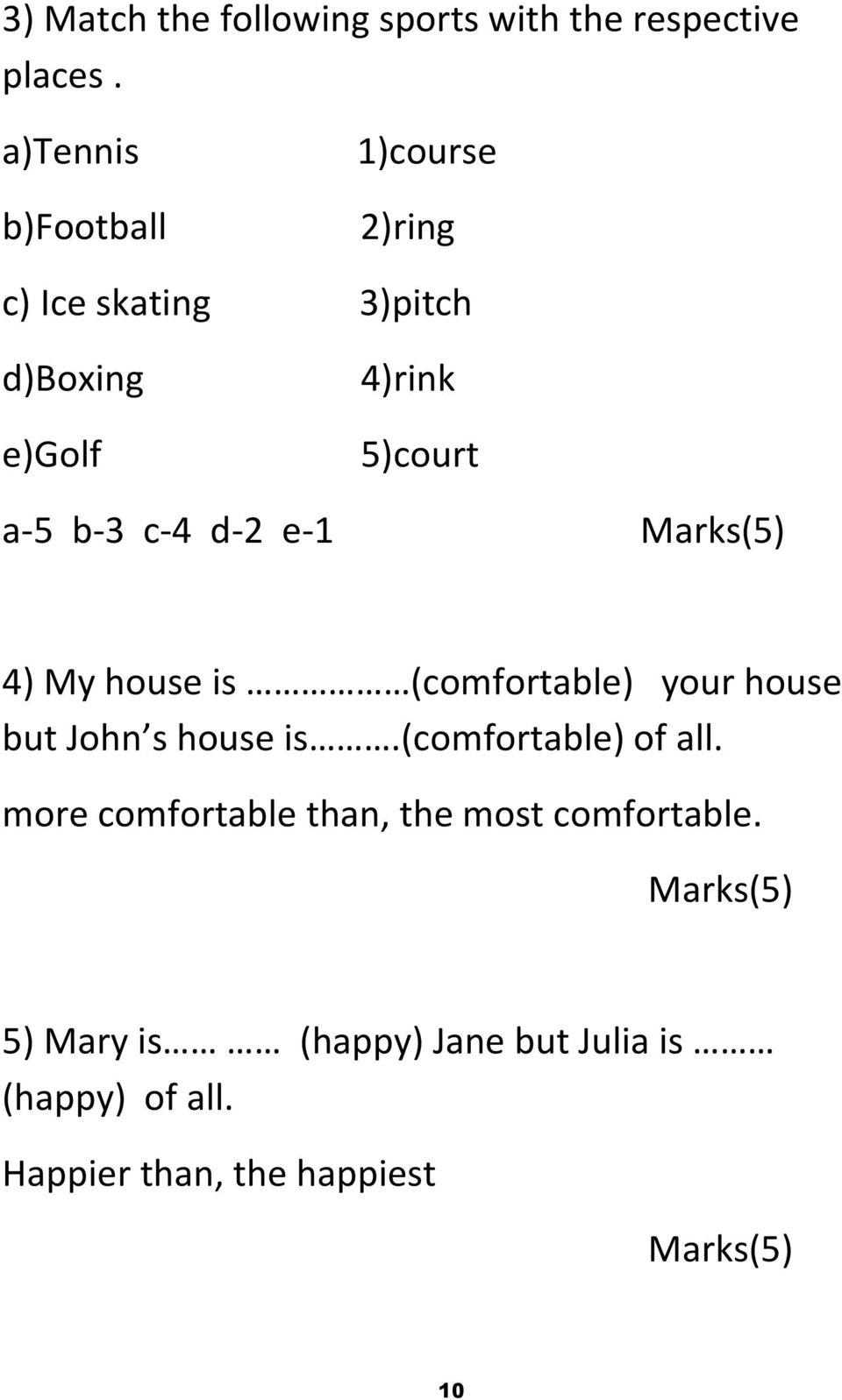 c-4 d-2 e-1 Marks(5) 4) My house is (comfortable) your house but John s house is.