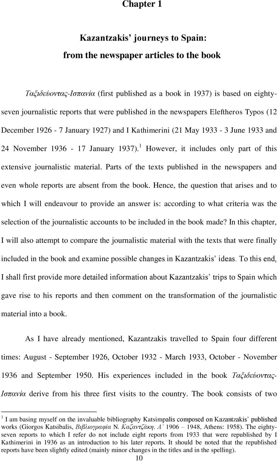 1 However, it includes only part of this extensive journalistic material. Parts of the texts published in the newspapers and even whole reports are absent from the book.