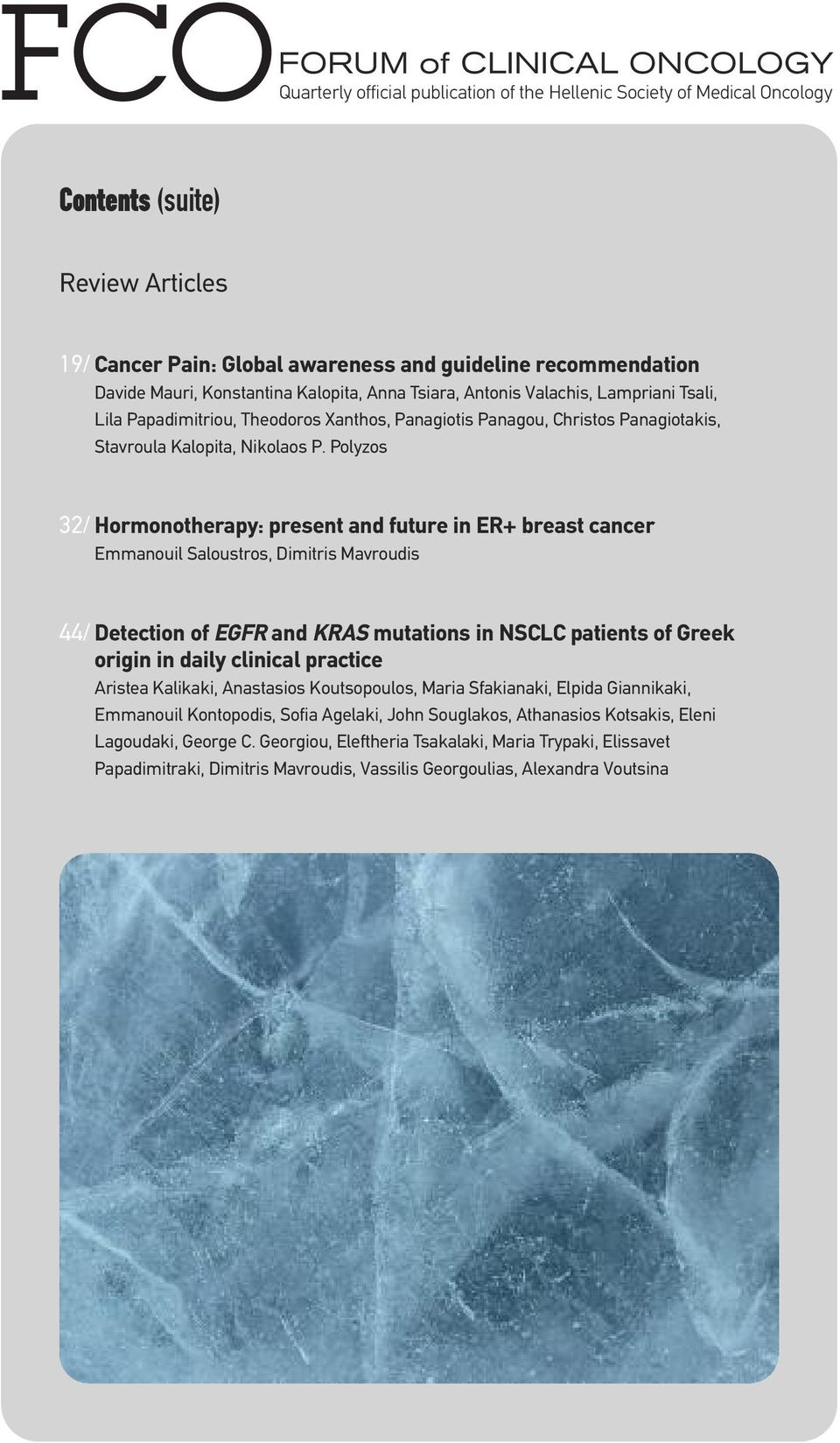 Polyzos 32/ Hormonotherapy: present and future in ER+ breast cancer Emmanouil Saloustros, Dimitris Mavroudis 44/ Detection of EGFR and KRAS mutations in NSCLC patients of Greek origin in daily