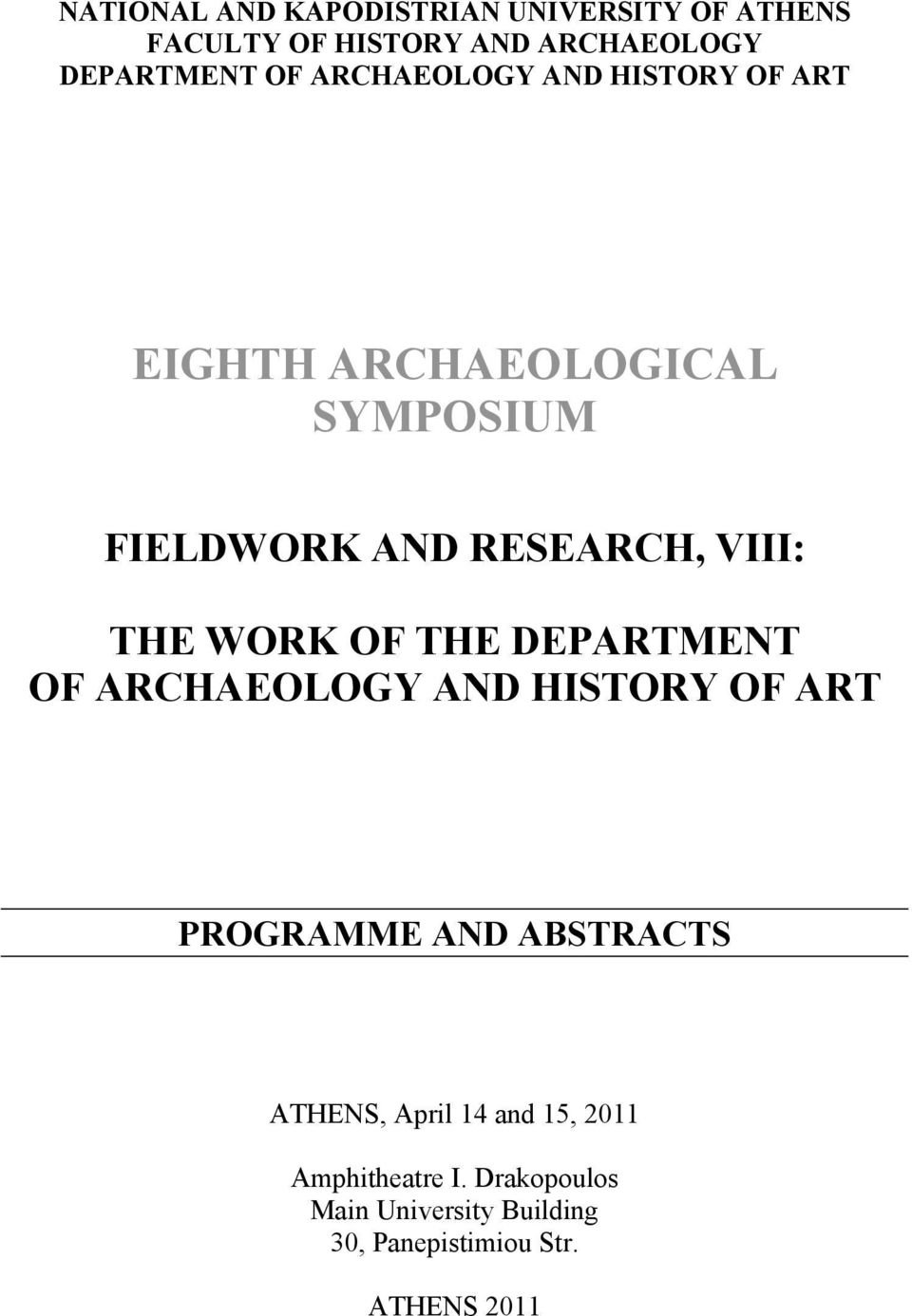 WORK OF THE DEPARTMENT OF ARCHAEOLOGY AND HISTORY OF ART PROGRAMME AND ABSTRACTS ATHENS, April 14