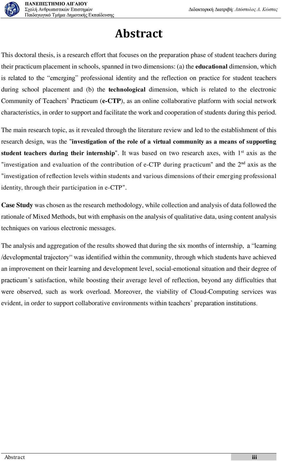 related to the electronic Community of Teachers Practicum (e-ctp), as an online collaborative platform with social network characteristics, in order to support and facilitate the work and cooperation