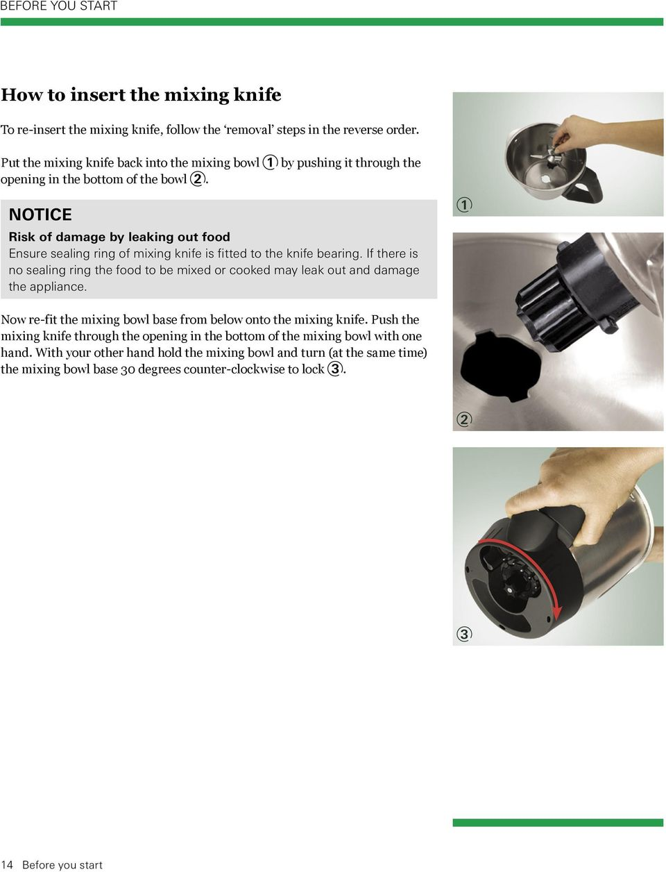 NOTICE Risk of damage by leaking out food Ensure sealing ring of mixing knife is fitted to the knife bearing.