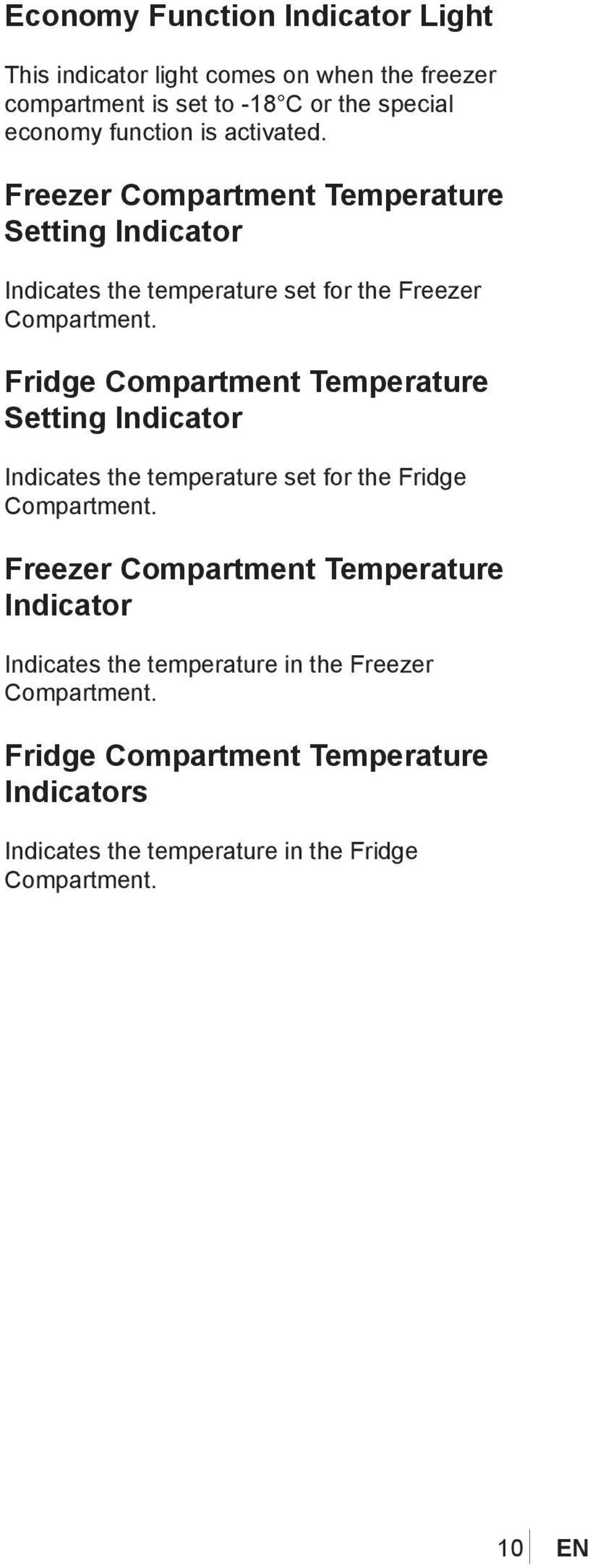 Fridge Compartment Temperature Setting Indicator Indicates the temperature set for the Fridge Compartment.