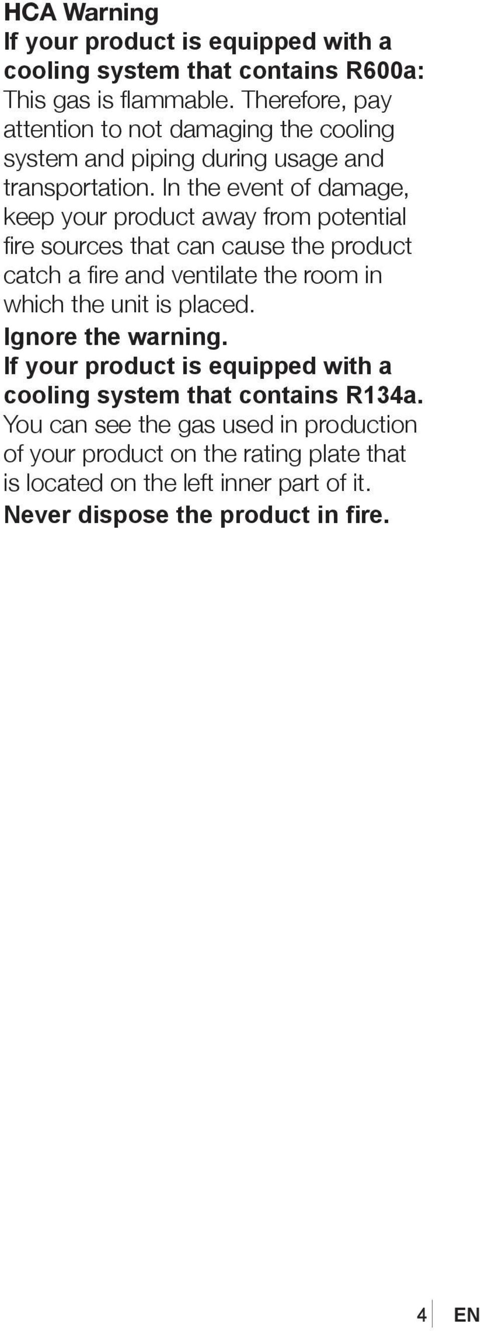 In the event of damage, keep your product away from potential fire sources that can cause the product catch a fire and ventilate the room in which the unit