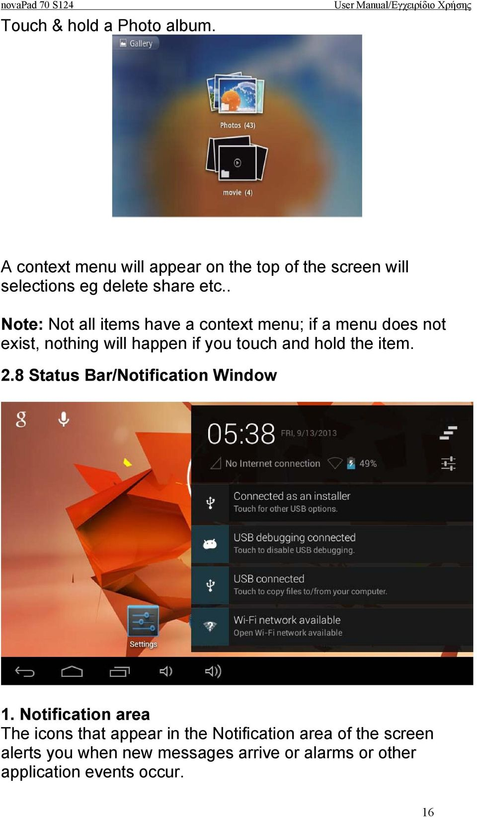 . Note: Not all items have a context menu; if a menu does not exist, nothing will happen if you touch and