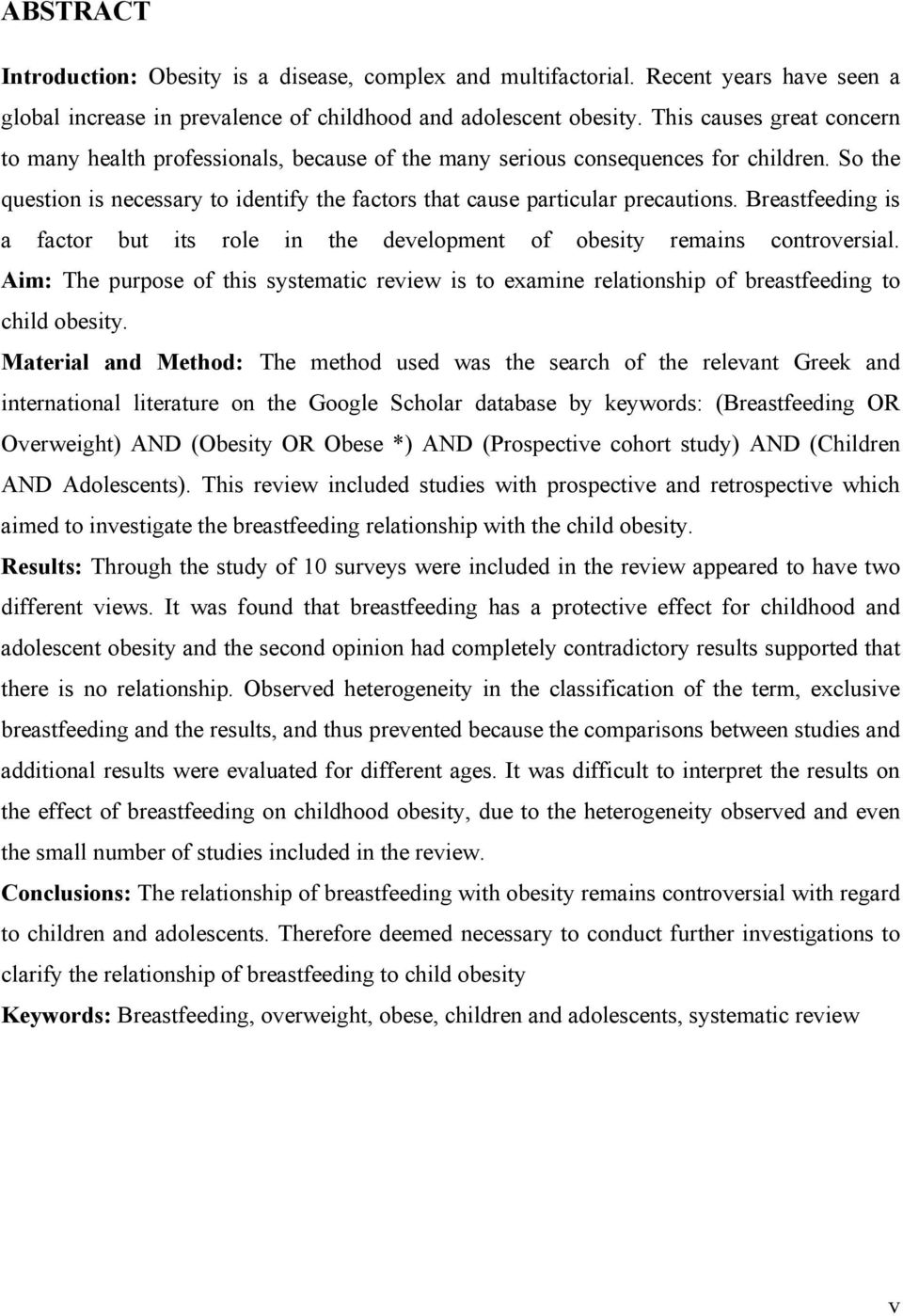 Breastfeeding is a factor but its role in the development of obesity remains controversial. Aim: The purpose of this systematic review is to examine relationship of breastfeeding to child obesity.