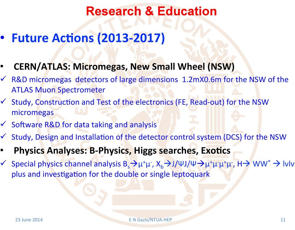 taking and analysis ü Study, Design and InstallaBon of the detector control system (DCS) for the NSW Physics Analyses: B- Physics, Higgs searches, Exo=cs ü