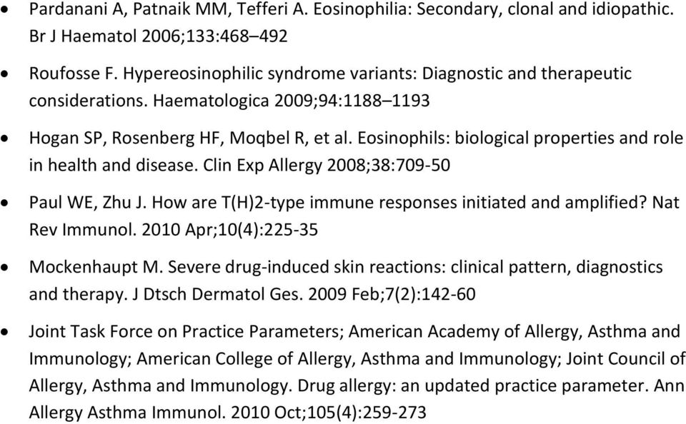 Eosinophils: biological properties and role in health and disease. Clin Exp Allergy 2008;38:709-50 Paul WE, Zhu J. How are T(H)2-type immune responses initiated and amplified? Nat Rev Immunol.