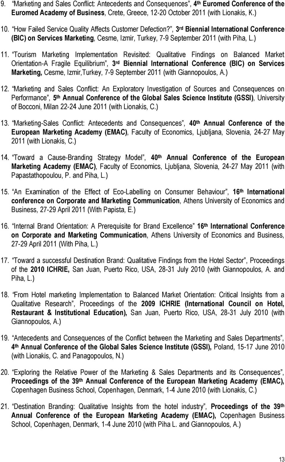 Tourism Marketing Implementation Revisited: Qualitative Findings on Balanced Market Orientation-A Fragile Equilibrium, 3 rd Biennial International Conference (BIC) on Services Marketing, Cesme,