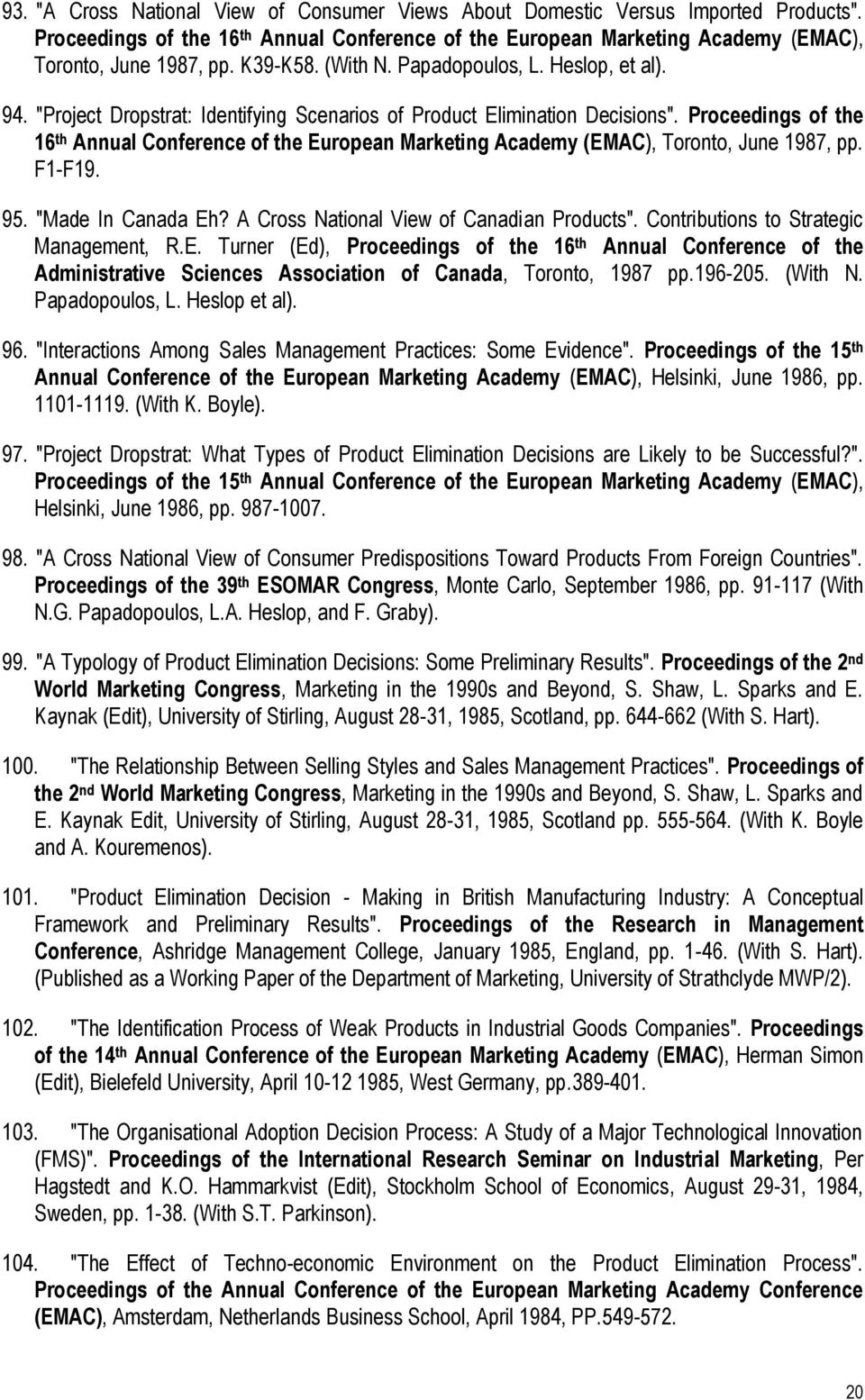 "Proceedings of the 16 th Annual Conference of the European Marketing Academy (EMAC), Toronto, June 1987, pp. F1-F19. 95. ""Made In Canada Eh? A Cross National View of Canadian Products""."