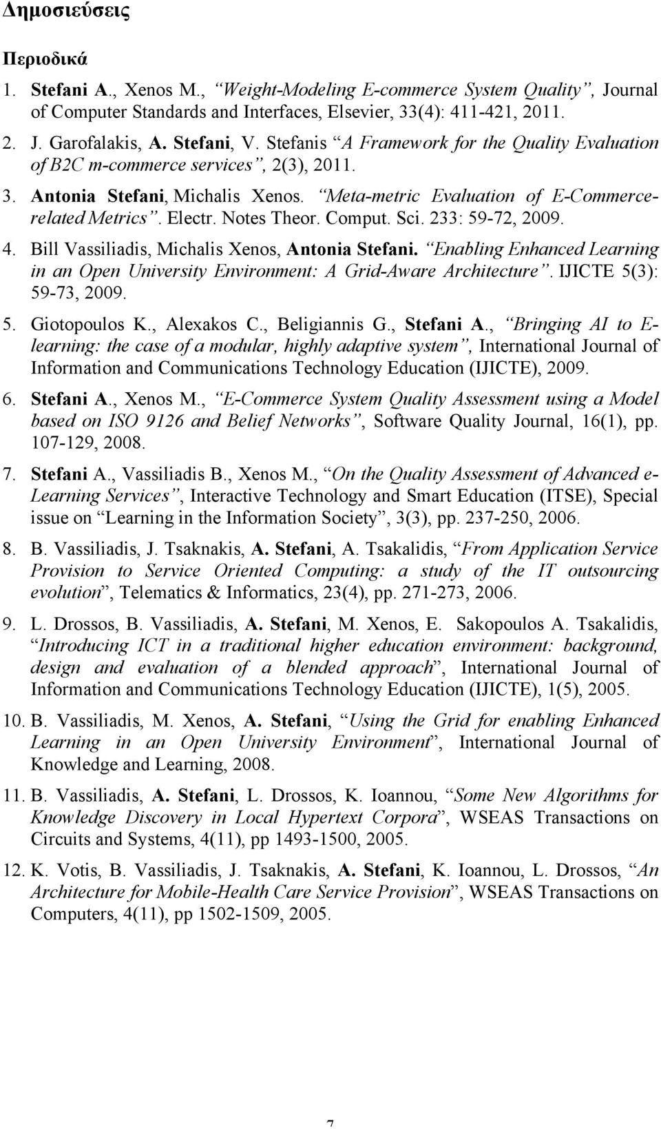 Notes Theor. Comput. Sci. 233: 59-72, 2009. 4. Bill Vassiliadis, Michalis Xenos, Antonia Stefani. Enabling Enhanced Learning in an Open University Environment: A Grid-Aware Architecture.