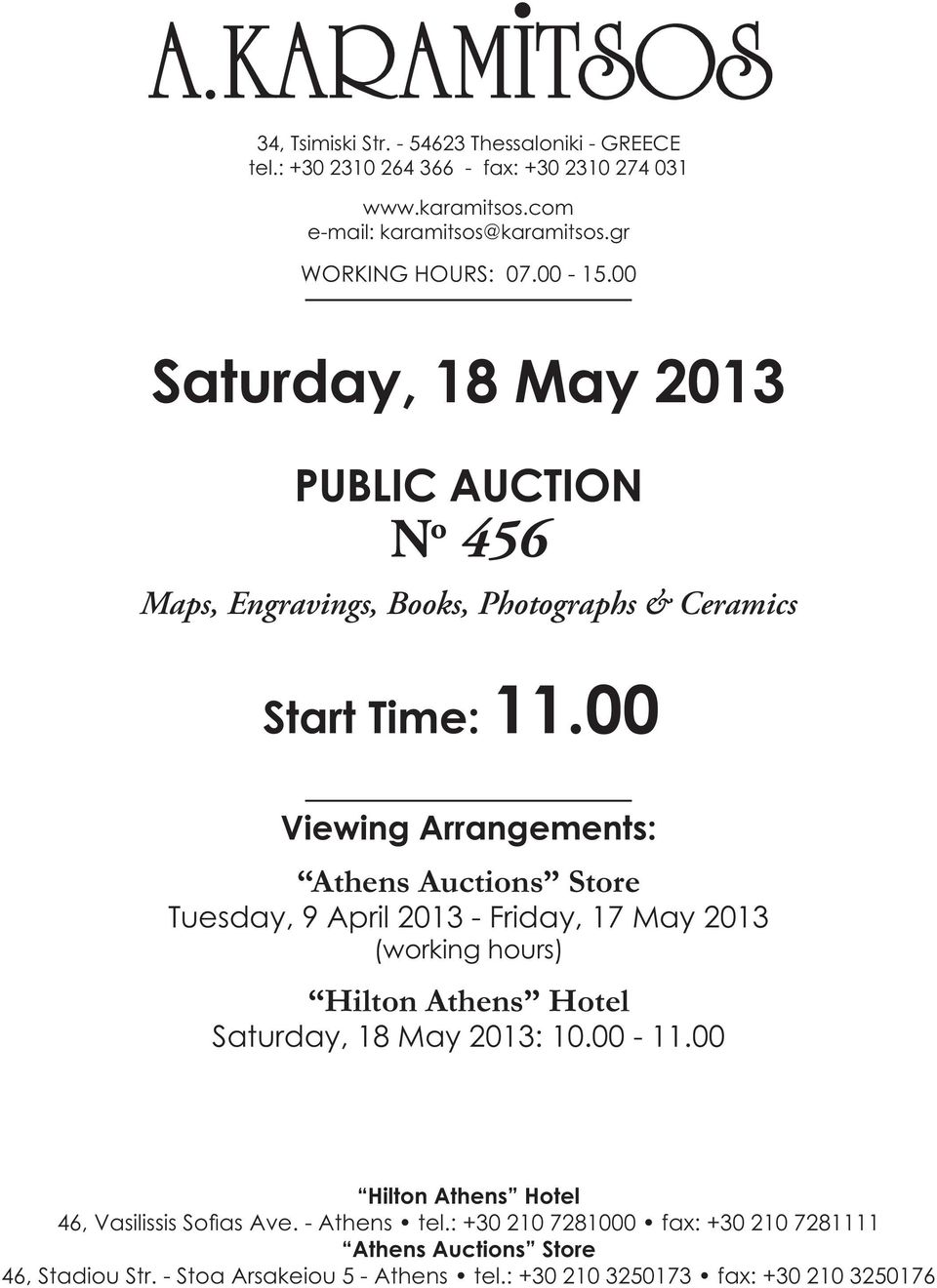 00 Viewing Arrangements: Athens Auctions Store Tuesday, 9 April 2013 - Friday, 17 ay 2013 (working hours) Hilton Athens Hotel Saturday, 18 ay 2013: 10.00-11.