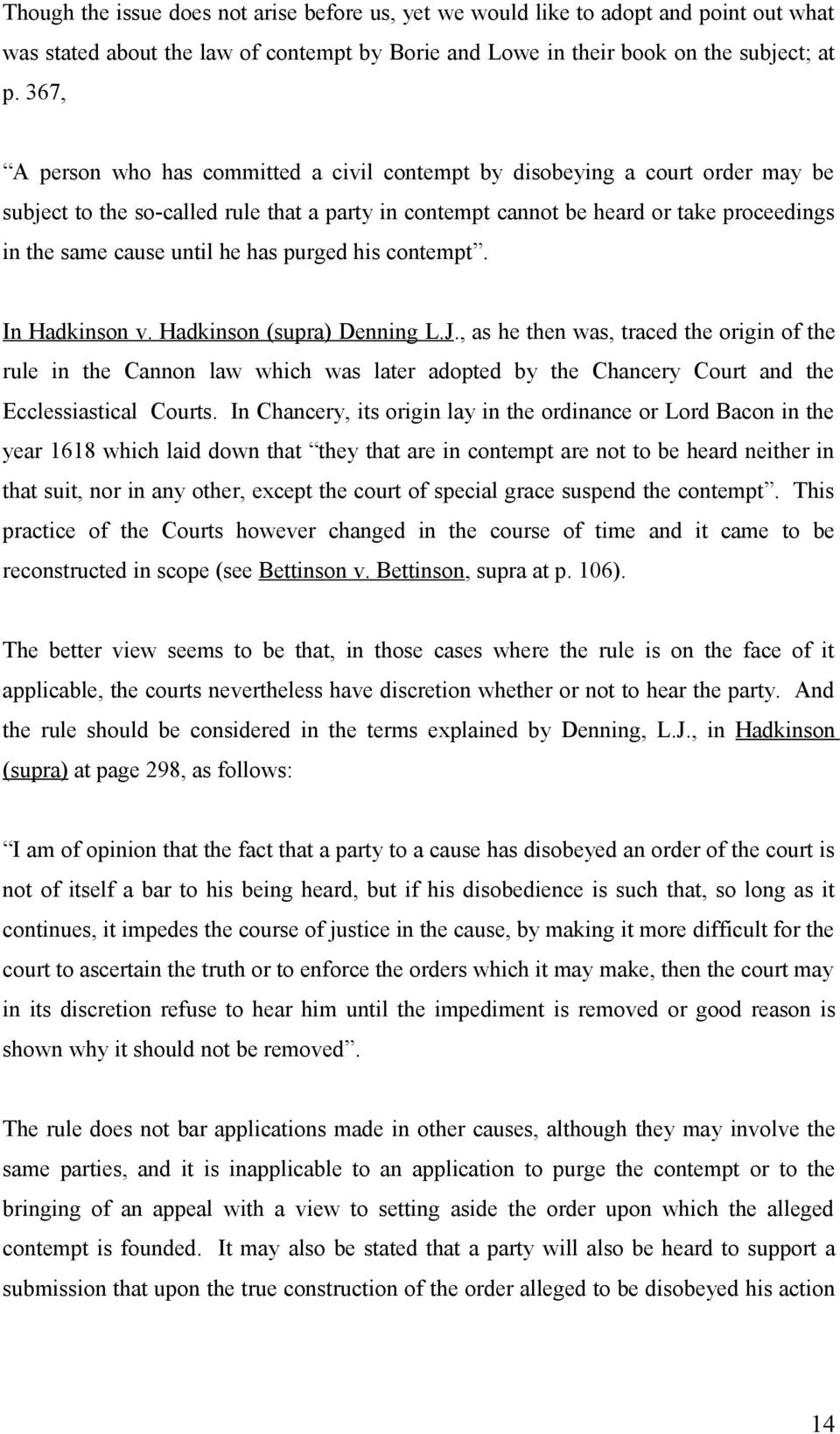 he has purged his contempt. In Hadkinson v. Hadkinson (supra) Denning L.J.