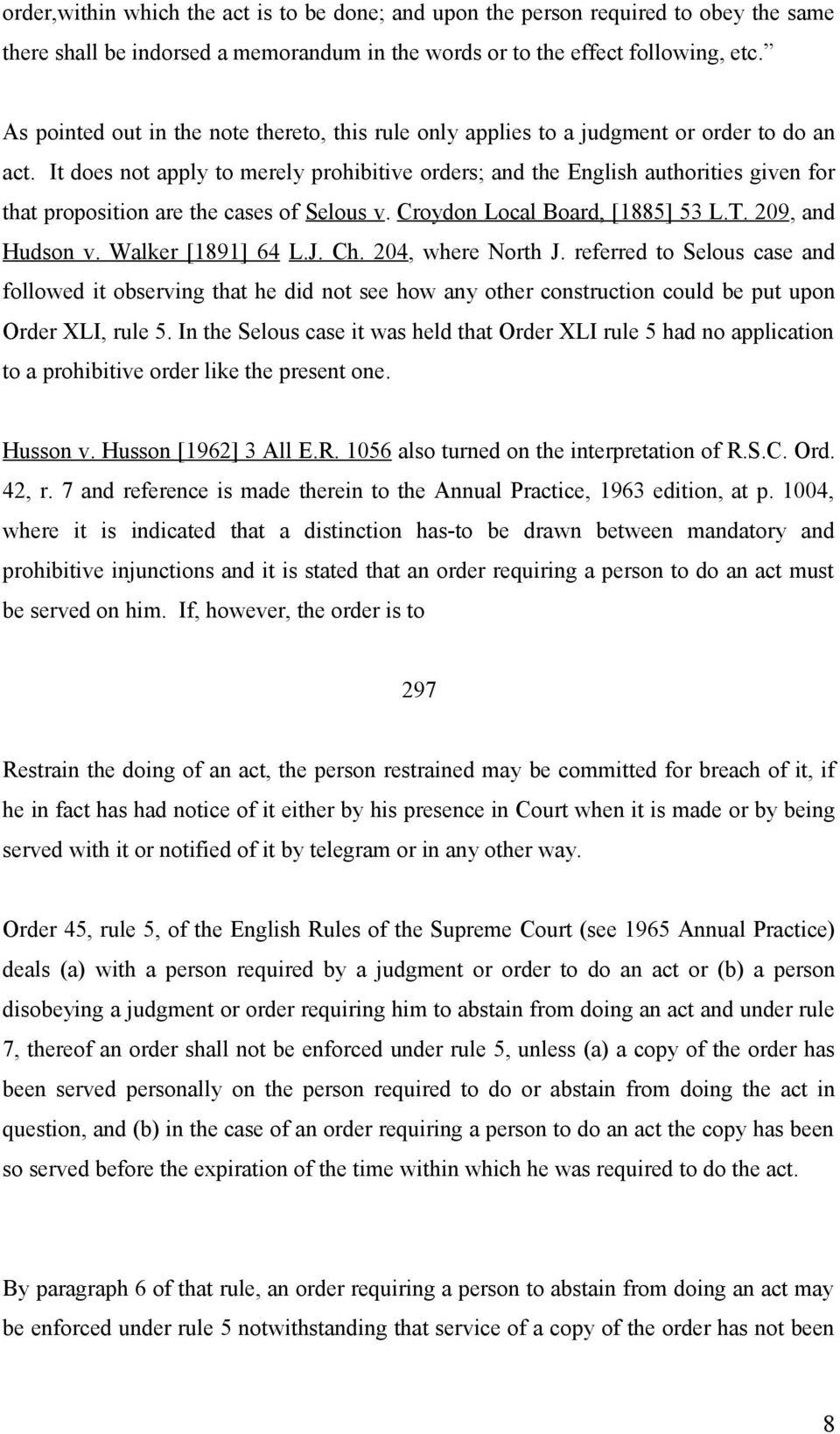 It does not apply to merely prohibitive orders; and the English authorities given for that proposition are the cases of Selous v. Croydon Local Board, [1885] 53 L.T. 209, and Hudson v.