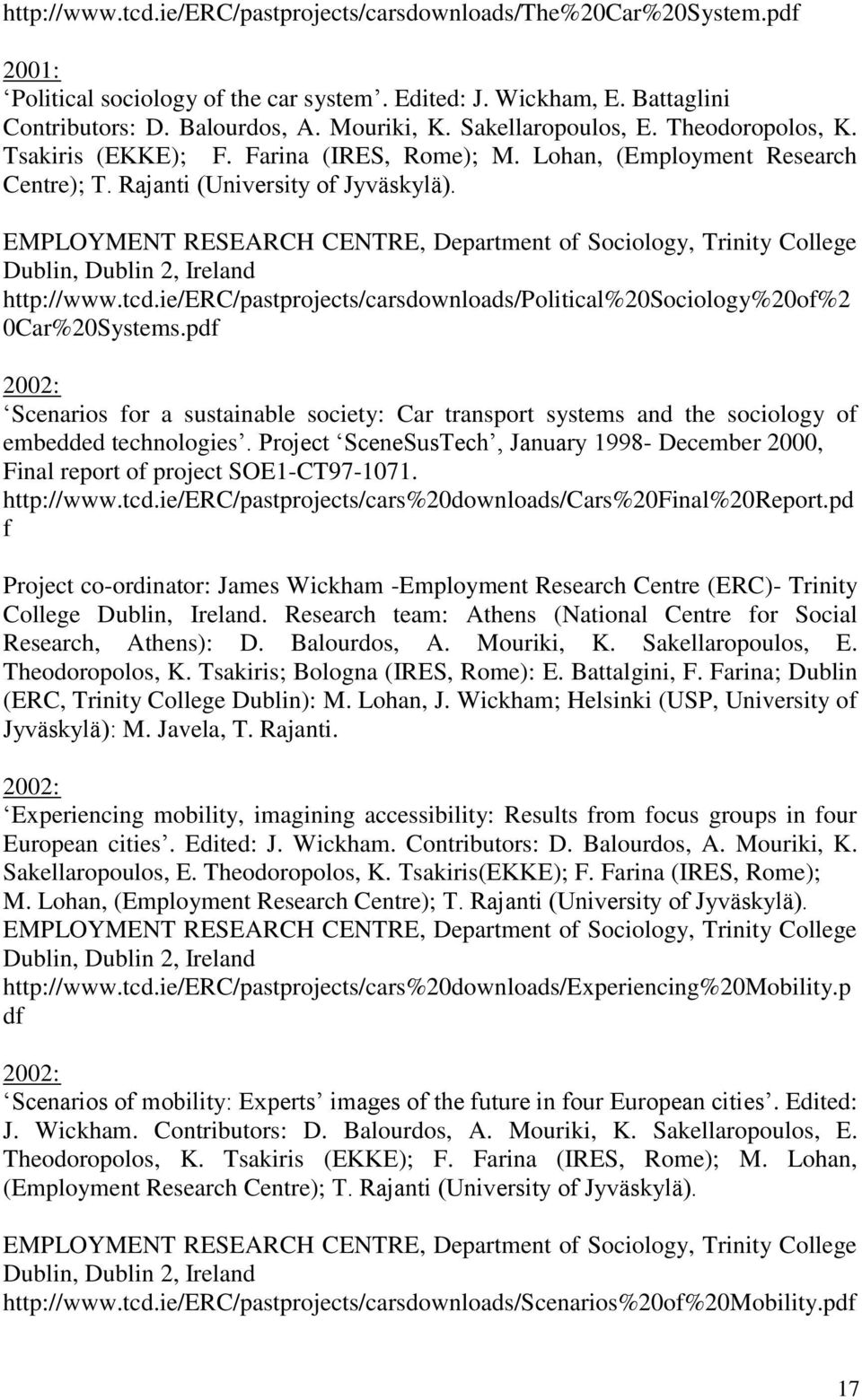 EMPLOYMENT RESEARCH CENTRE, Department of Sociology, Trinity College Dublin, Dublin 2, Ireland http://www.tcd.ie/erc/pastprojects/carsdownloads/political%20sociology%20of%2 0Car%20Systems.