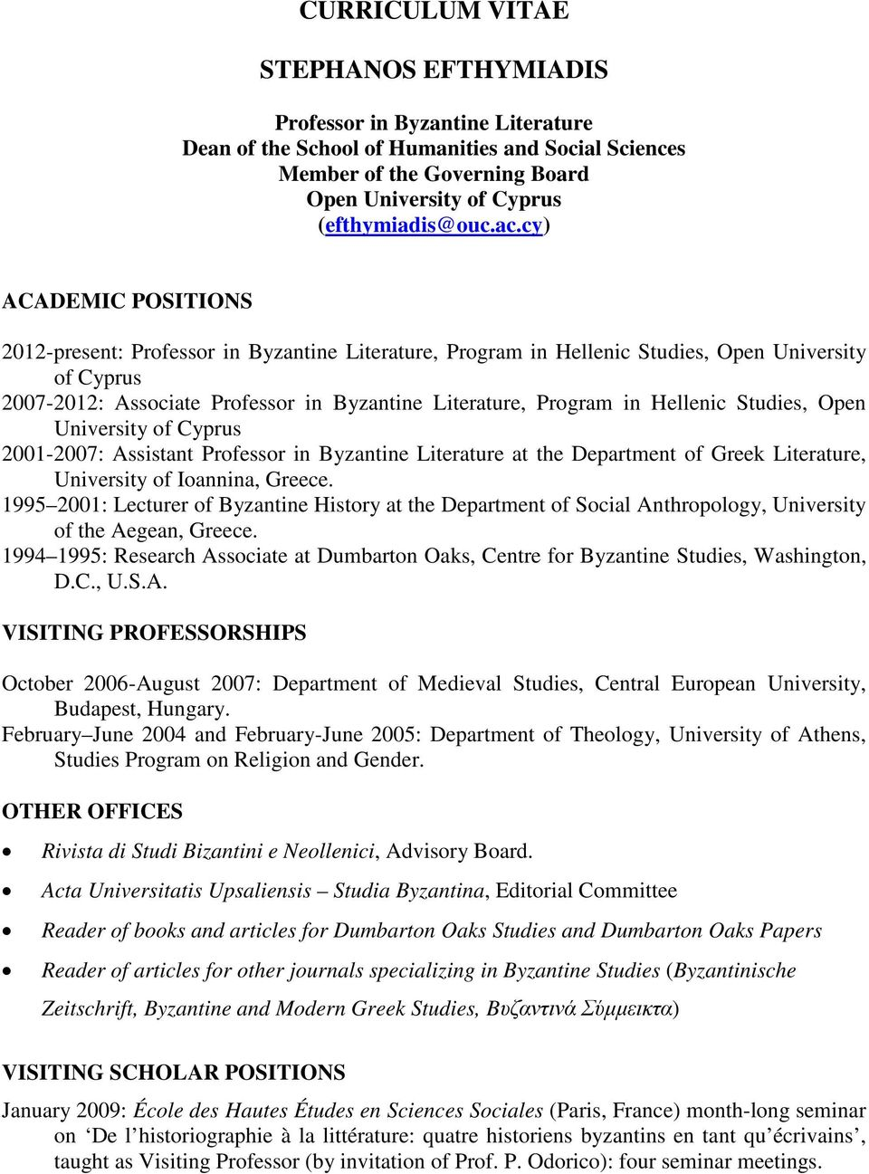 Hellenic Studies, Open University of Cyprus 2001-2007: Assistant Professor in Byzantine Literature at the Department of Greek Literature, University of Ioannina, Greece.