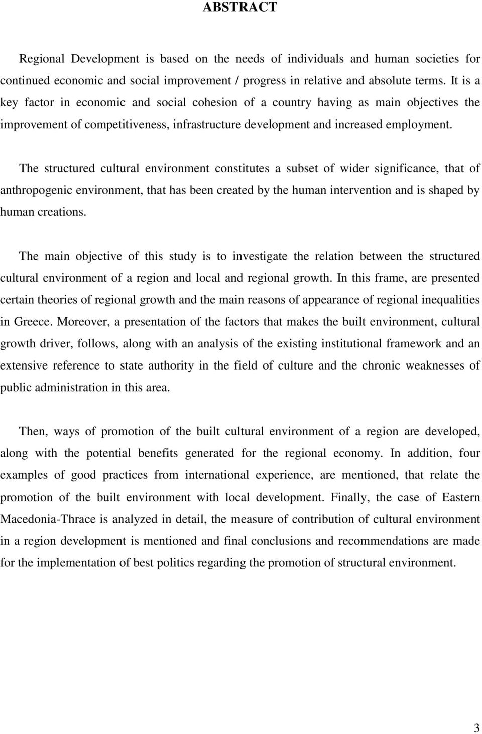 The structured cultural environment constitutes a subset of wider significance, that of anthropogenic environment, that has been created by the human intervention and is shaped by human creations.