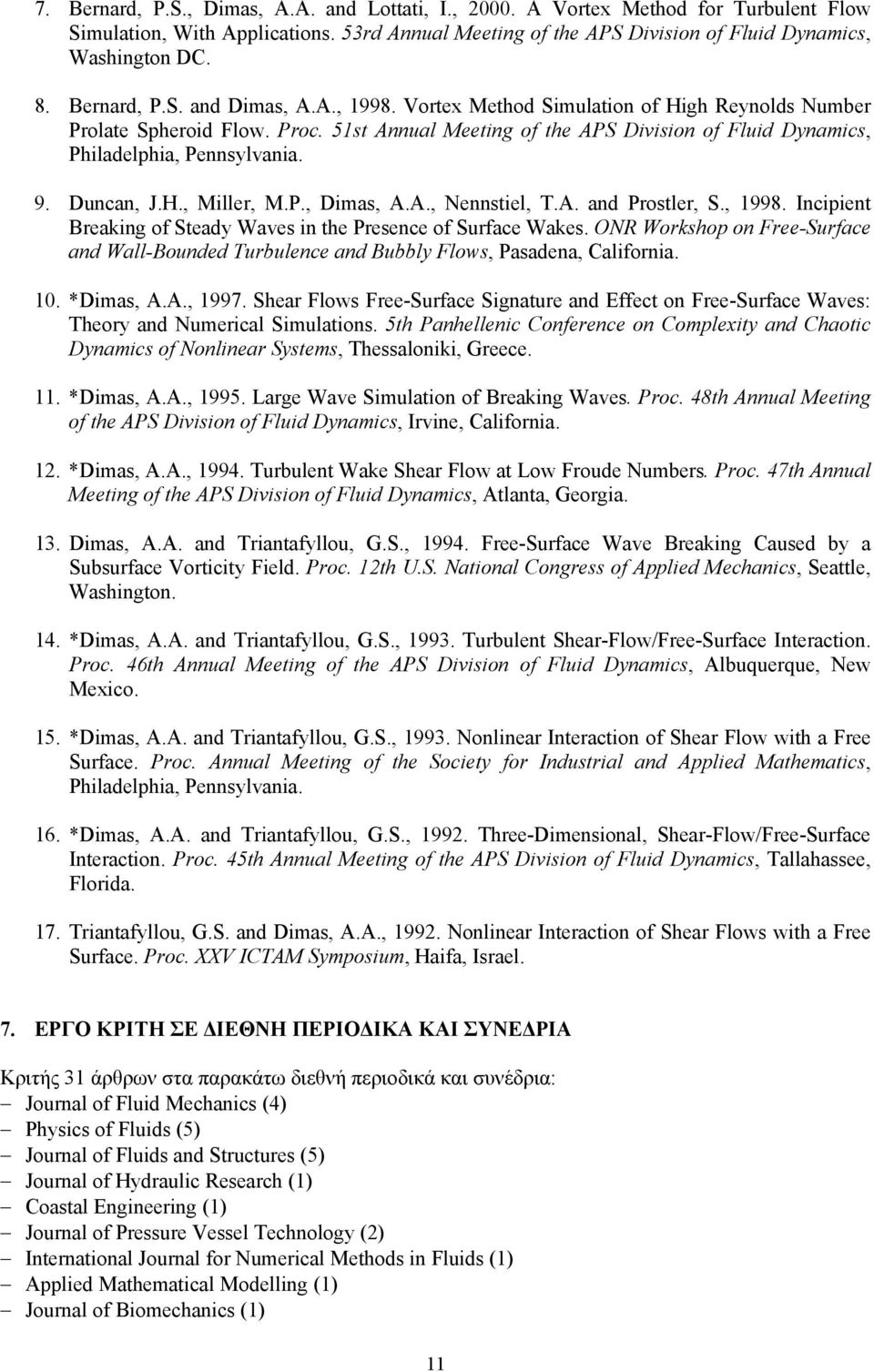 51st Annual Meeting of the APS Division of Fluid Dynamics, Philadelphia, Pennsylvania. 9. Duncan, J.H., Miller, M.P., Dimas, A.A., Nennstiel, T.A. and Prostler, S., 1998.