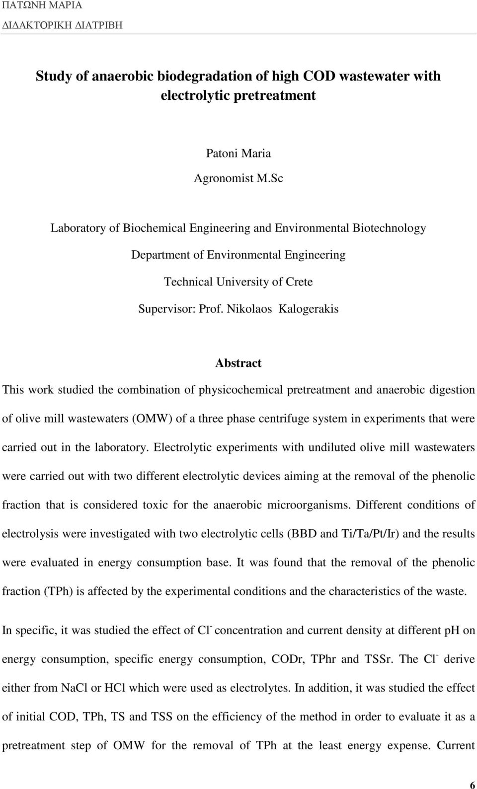 Nikolaos Kalogerakis Abstract Τhis work studied the combination of physicochemical pretreatment and anaerobic digestion of olive mill wastewaters (OMW) of a three phase centrifuge system in