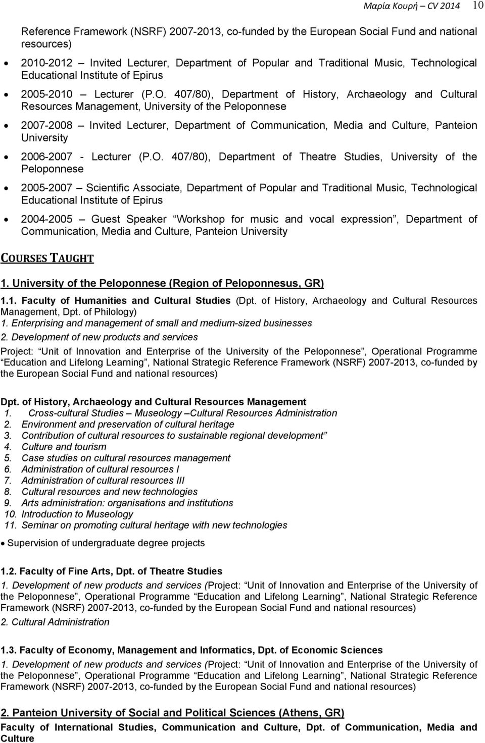 407/80), Department of History, Archaeology and Cultural Resources Management, University of the Peloponnese 2007-2008 Invited Lecturer, Department of Communication, Media and Culture, Panteion