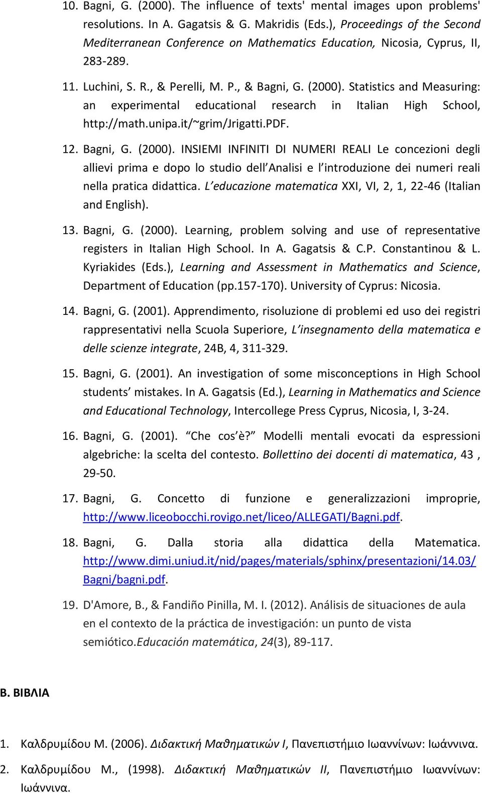 Statistics and Measuring: an experimental educational research in Italian High School, http://math.unipa.it/~grim/jrigatti.pdf. 12. Bagni, G. (2000).