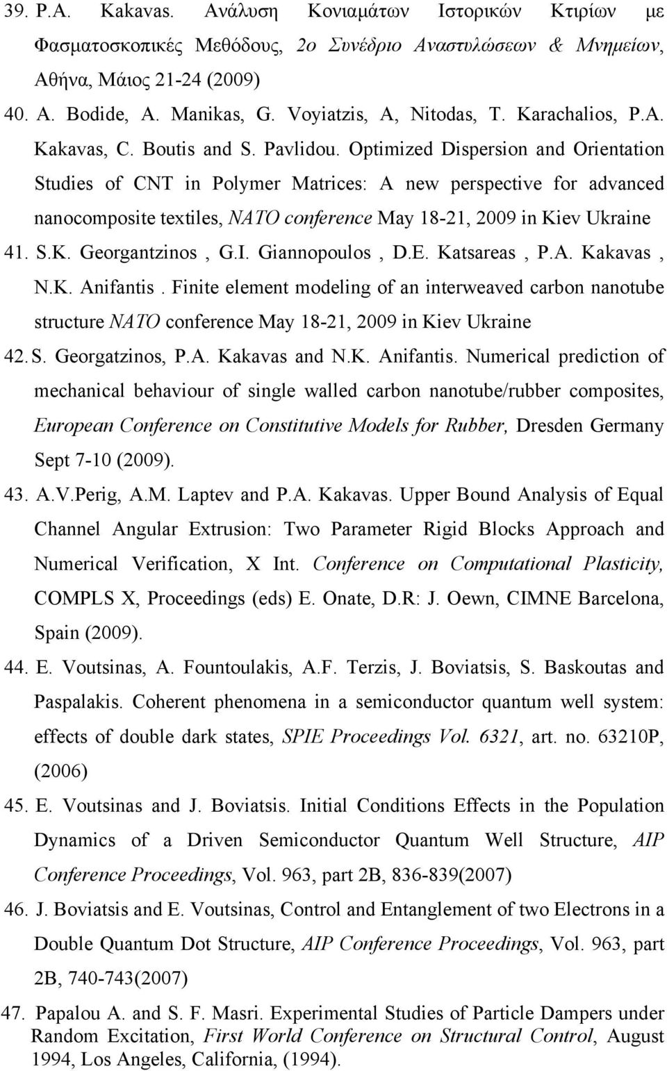 Optimized Dispersion and Orientation Studies of CNT in Polymer Matrices: A new perspective for advanced nanocomposite textiles, NATO conference May 18-21, 2009 in Kiev Ukraine 41. S.K. Georgantzinos, G.
