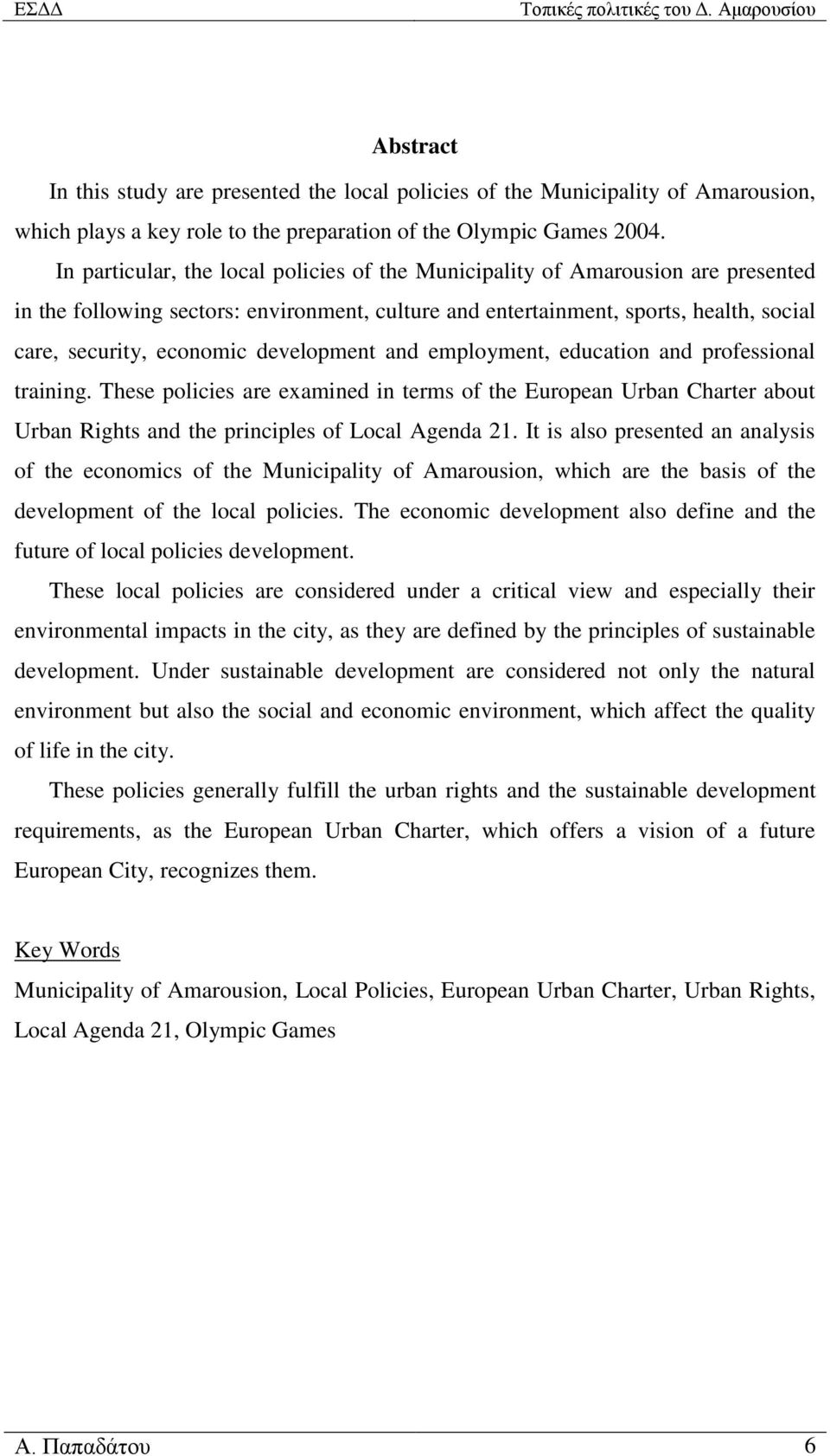 development and employment, education and professional training. These policies are examined in terms of the European Urban Charter about Urban Rights and the principles of Local Agenda 21.