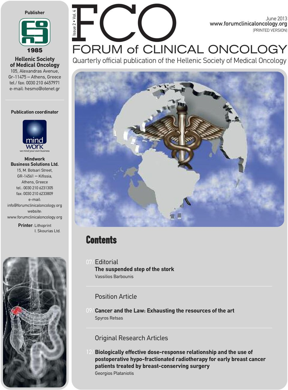 gr FORUM of CLINICAL ONCOLOGY Quarterly official publication of the Hellenic Society of Medical Oncology Publication coordinator Mindwork Business Solutions Ltd. 15, M.