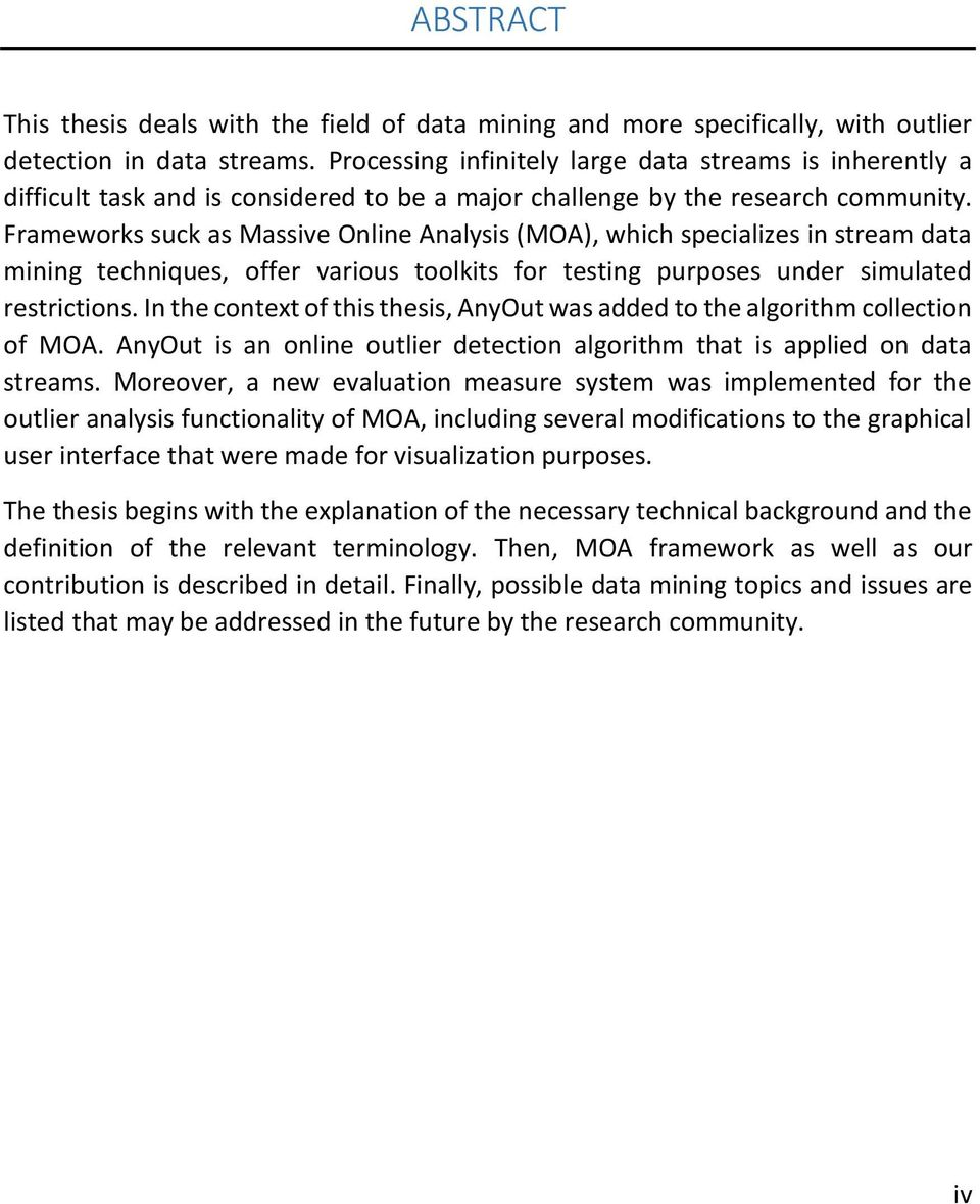 Frameworks suck as Massive Online Analysis (MOA), which specializes in stream data mining techniques, offer various toolkits for testing purposes under simulated restrictions.