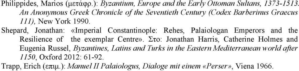 Shepard, Jonathan: «Imperial Constantinople: Rehes, Palaiologan Emperors and the Resilience of the exemplar Centre».