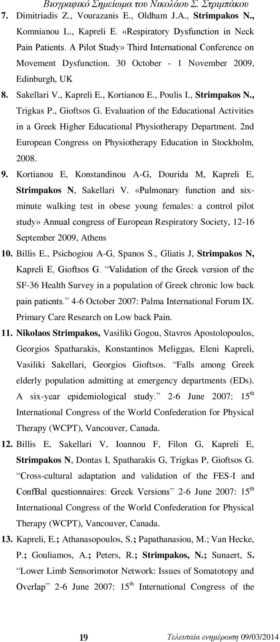 , Gioftsos G. Evaluation of the Educational Activities in a Greek Higher Educational Physiotherapy Department. 2nd European Congress on Physiotherapy Education in Stockholm, 2008. 9.