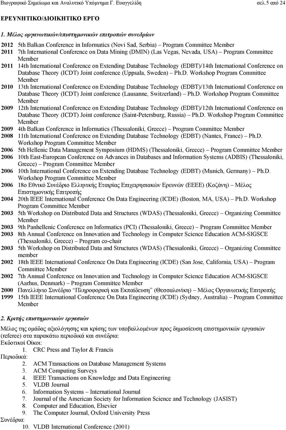 Vegas, Nevada, USA) Program Committee Member 2011 14th International Conference on Extending Database Technology (EDBT)/14th International Conference on Database Theory (ICDT) Joint conference