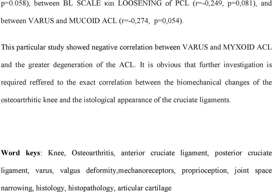 It is obvious that further investigation is required reffered to the exact correlation between the biomechanical changes of the osteoartrhitic knee and the
