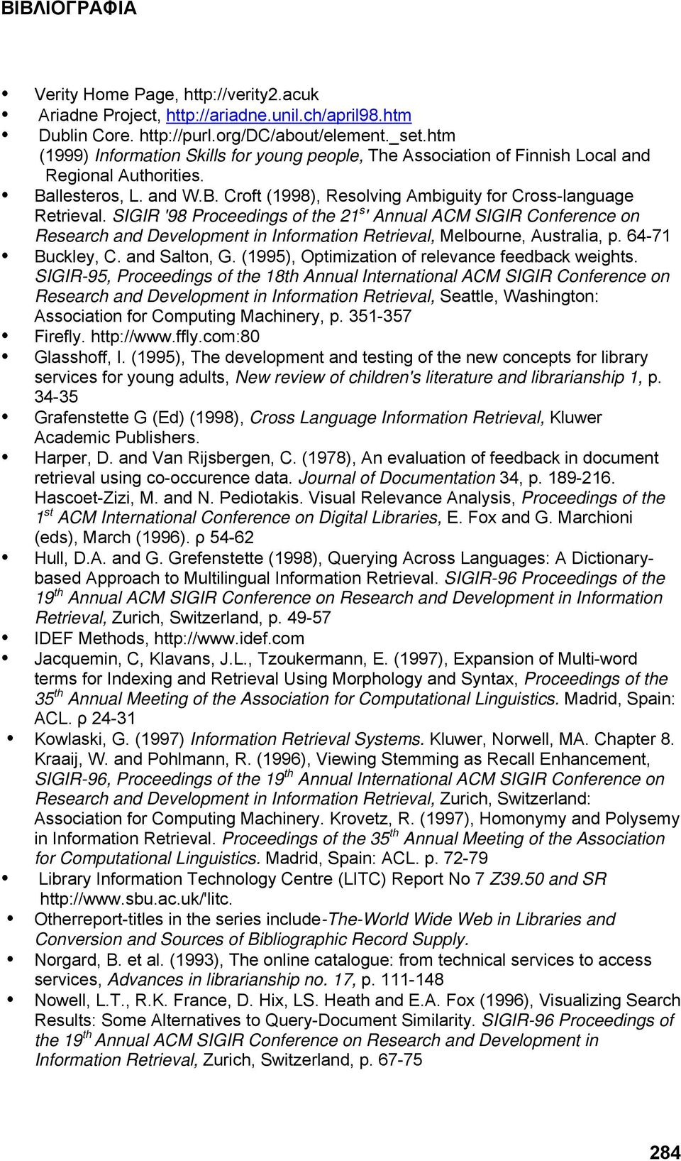 SIGIR '98 Proceedings of the 21 s ' Annual ACM SIGIR Conference on Research and Development in Information Retrieval, Melbourne, Australia, p. 64-71 Buckley, C. and Salton, G.