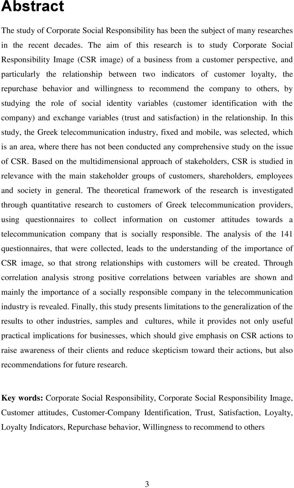 loyalty, the repurchase behavior and willingness to recommend the company to others, by studying the role of social identity variables (customer identification with the company) and exchange