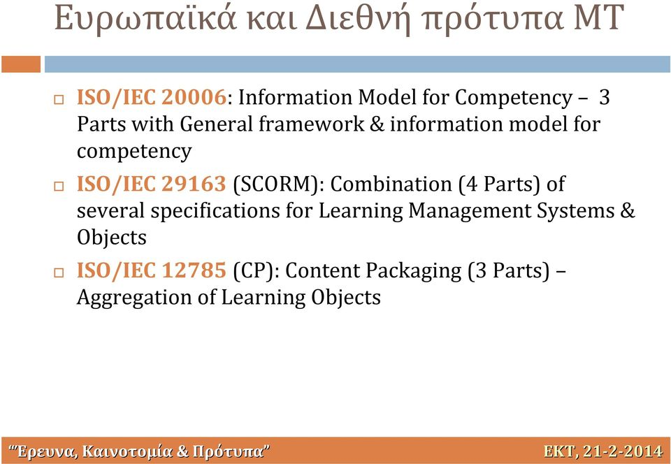 Parts) of several specifications for Learning Management Systems & Objects ISO/IEC 12785 (CP):