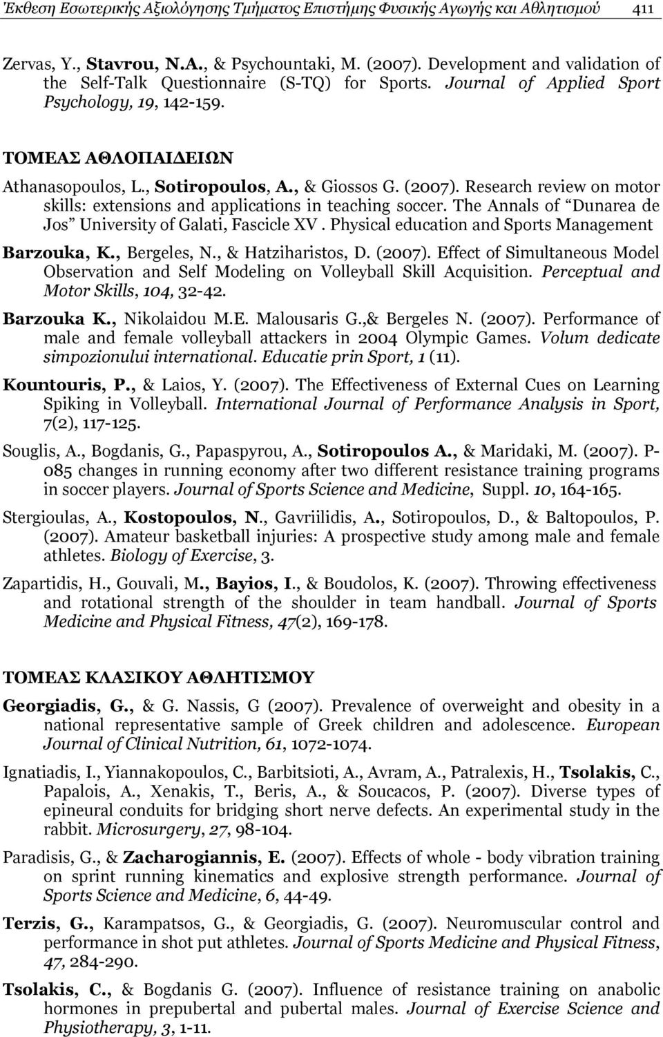 (2007). Research review on motor skills: extensions and applications in teaching soccer. The Annals of Dunarea de Jos University of Galati, Fascicle XV.