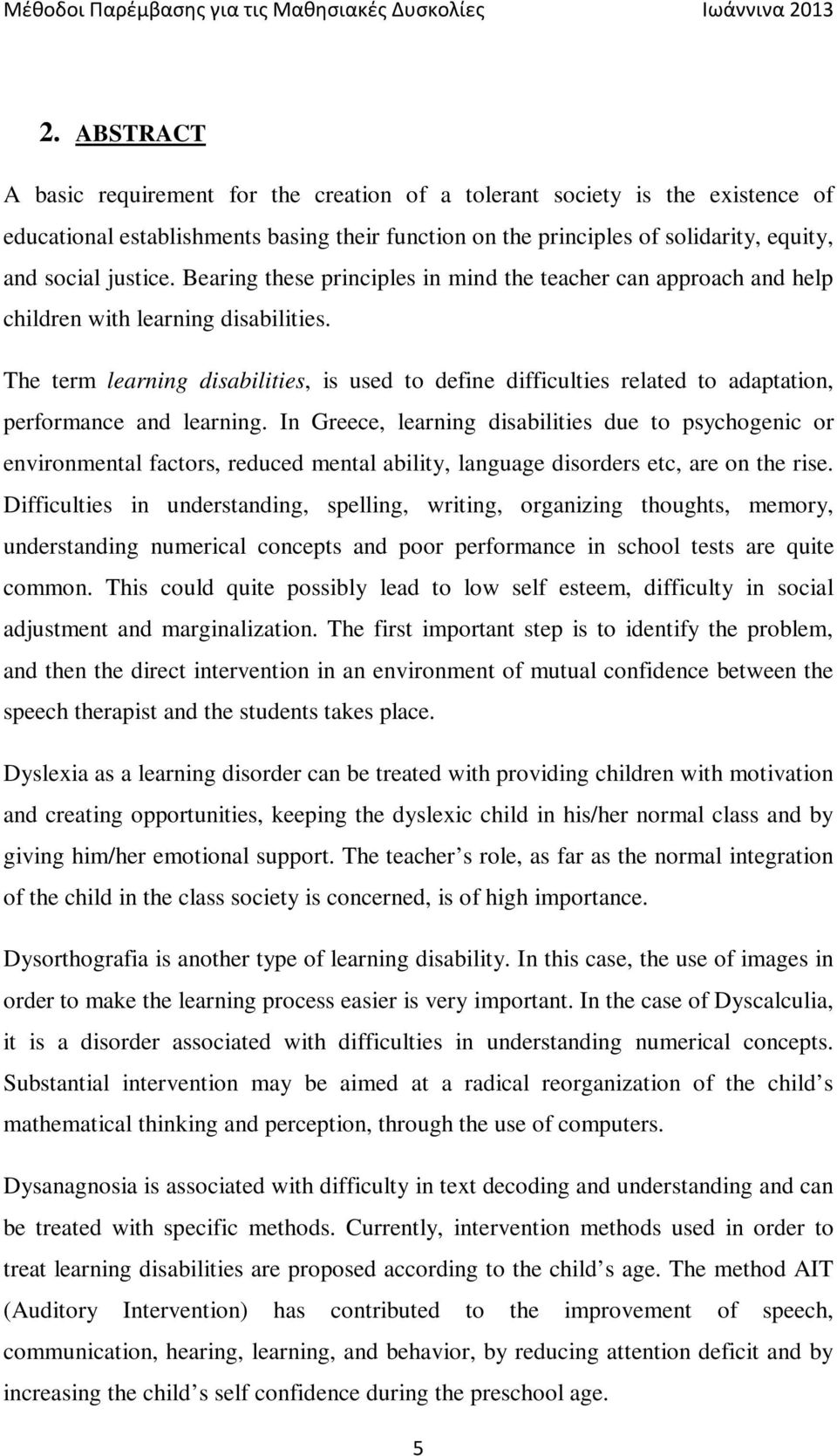 The term learning disabilities, is used to define difficulties related to adaptation, performance and learning.