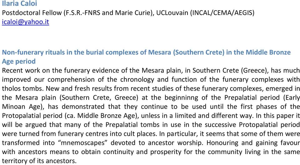 much improved our comprehension of the chronology and function of the funerary complexes with tholos tombs.