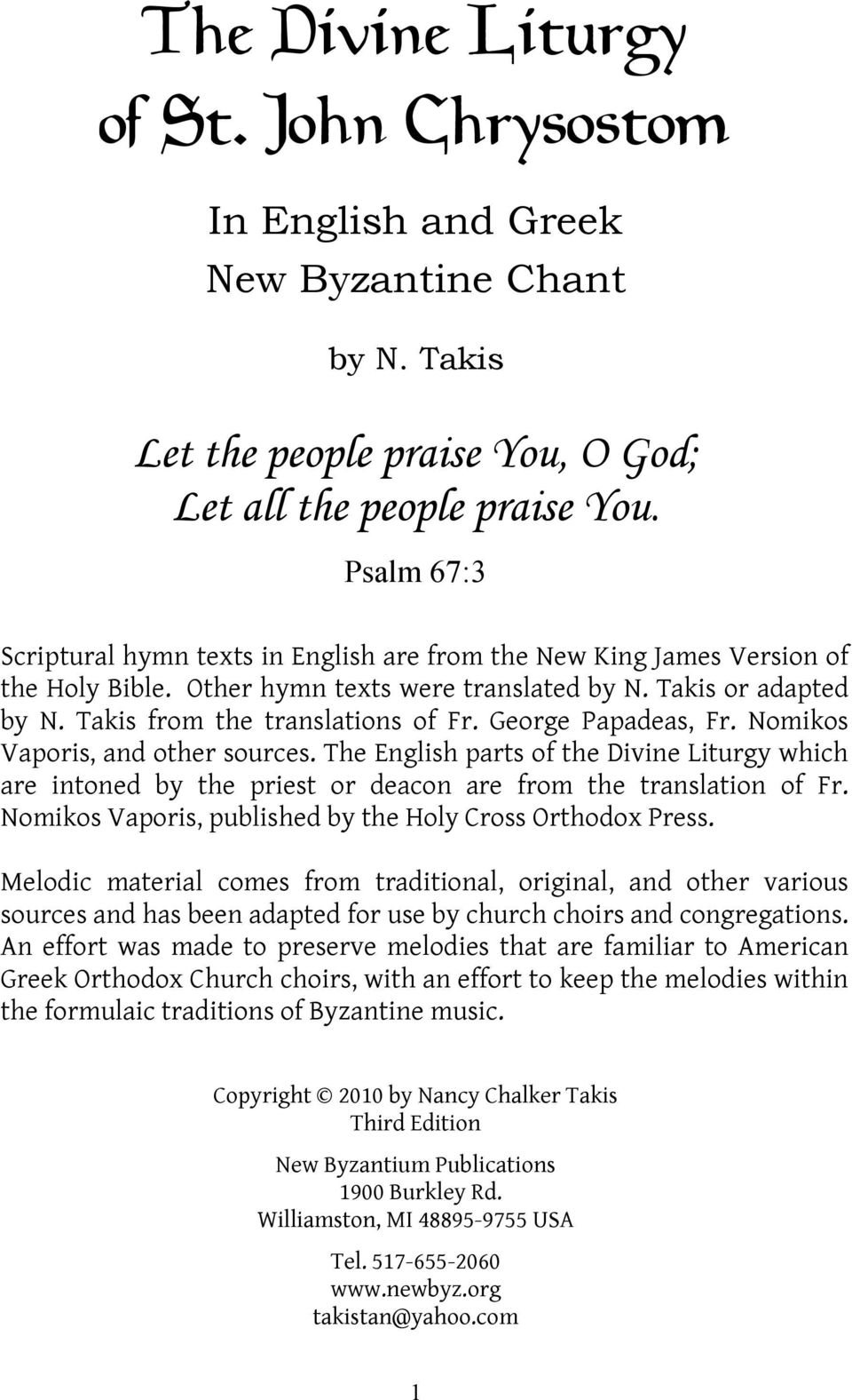 George Papadeas, Fr. Nomikos Vaporis, and other sources. The English parts of the Divine Liturgy which are intoned by the priest or deacon are from the translation of Fr.