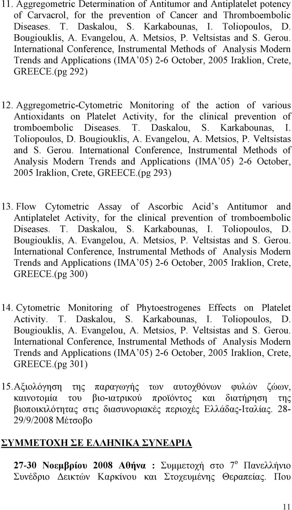 International Conference, Instrumental Methods of Analysis Modern Trends and Applications (IMA 05) 2-6 October, 2005 Iraklion, Crete, GREECE.(pg 292) 12.