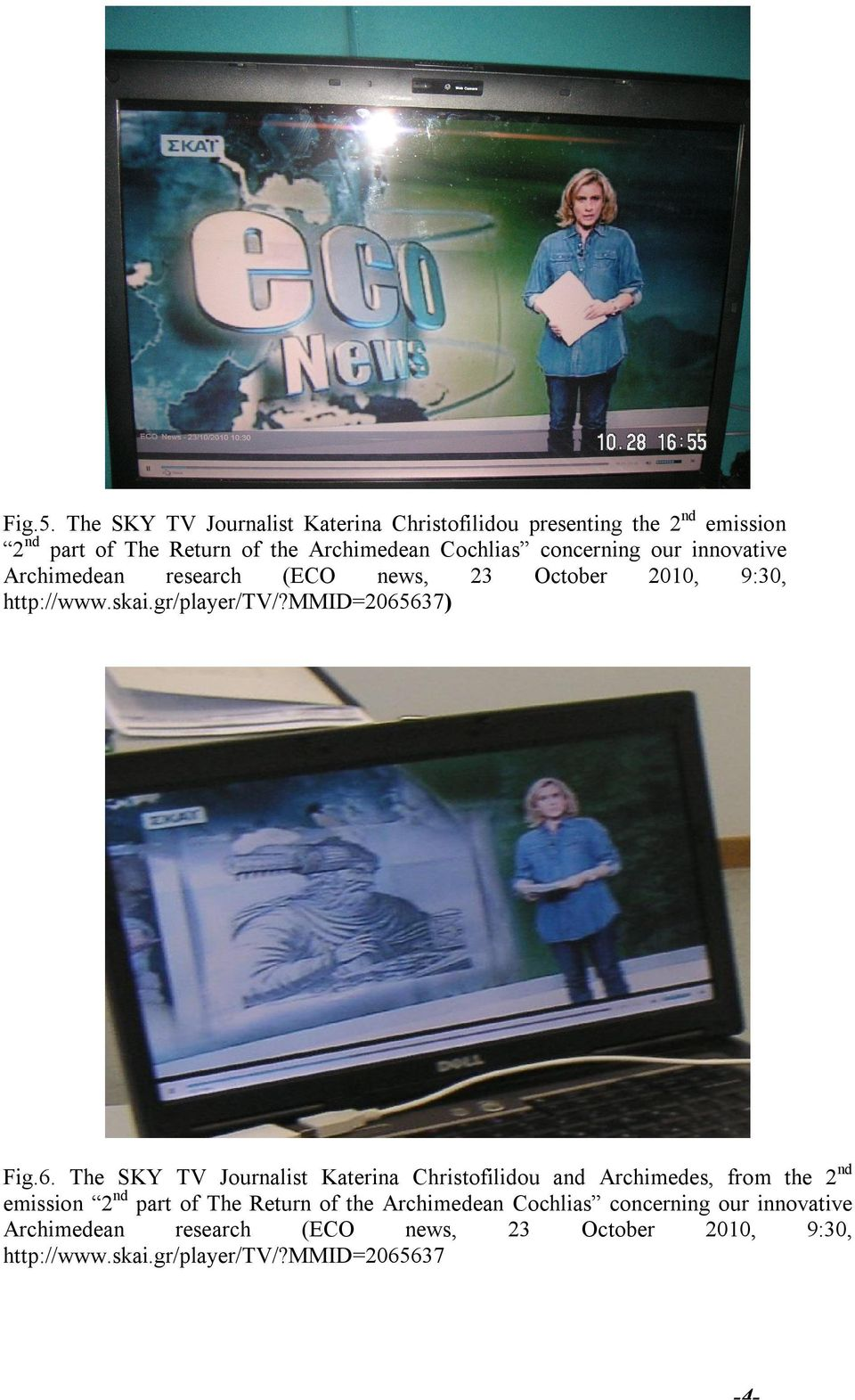 concerning our innovative Archimedean research (ECO news, 23 October 2010, 9:30, http://www.skai.gr/player/tv/?mmid=2065