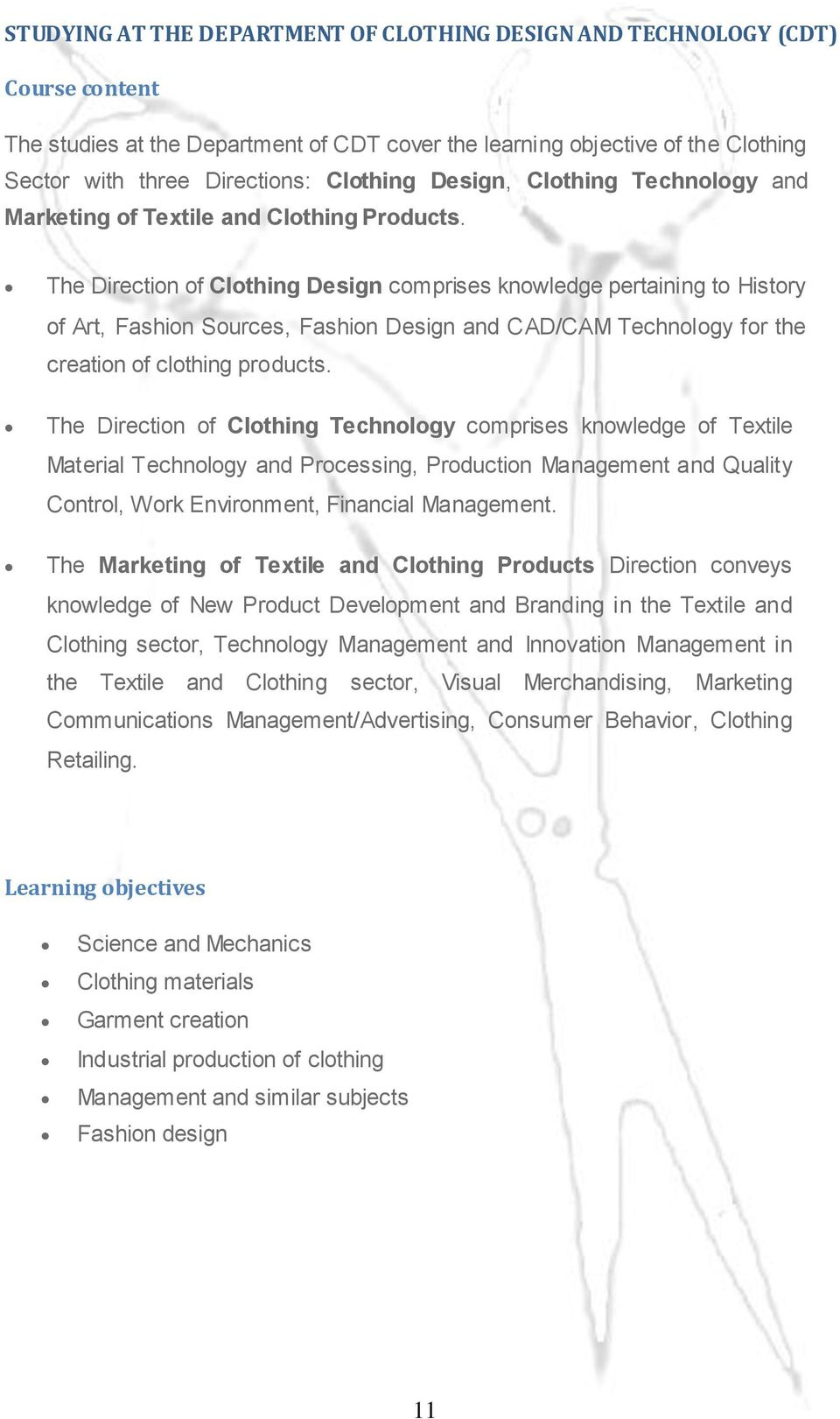The Direction of Clothing Design comprises knowledge pertaining to History of Art, Fashion Sources, Fashion Design and CAD/CAM Technology for the creation of clothing products.