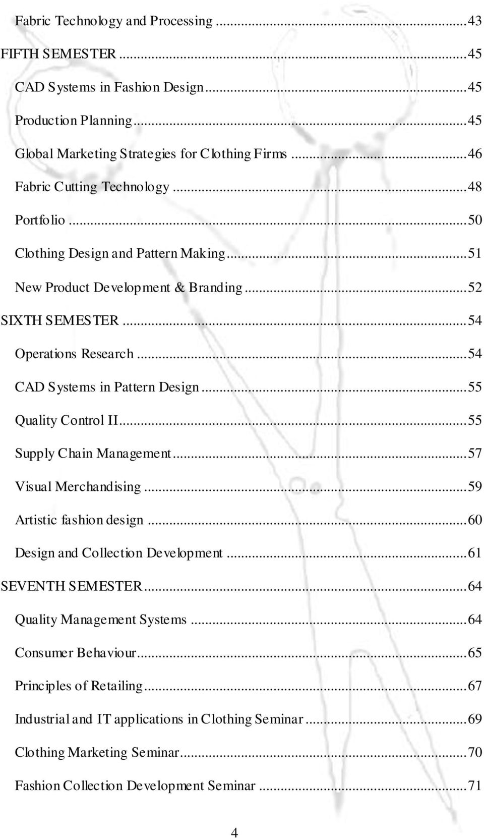 .. 54 CAD Systems in Pattern Design... 55 Quality Control ΙΙ... 55 Supply Chain Management... 57 Visual Merchandising... 59 Artistic fashion design... 60 Design and Collection Development.