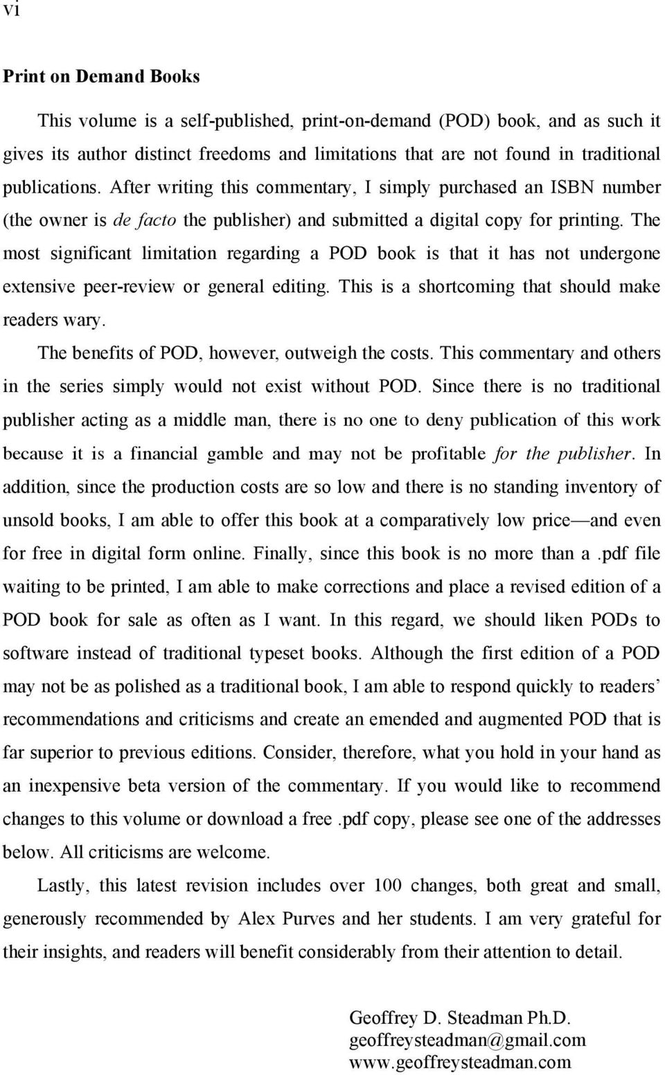 The most significant limitation regarding a POD book is that it has not undergone extensive peer-review or general editing. This is a shortcoming that should make readers wary.