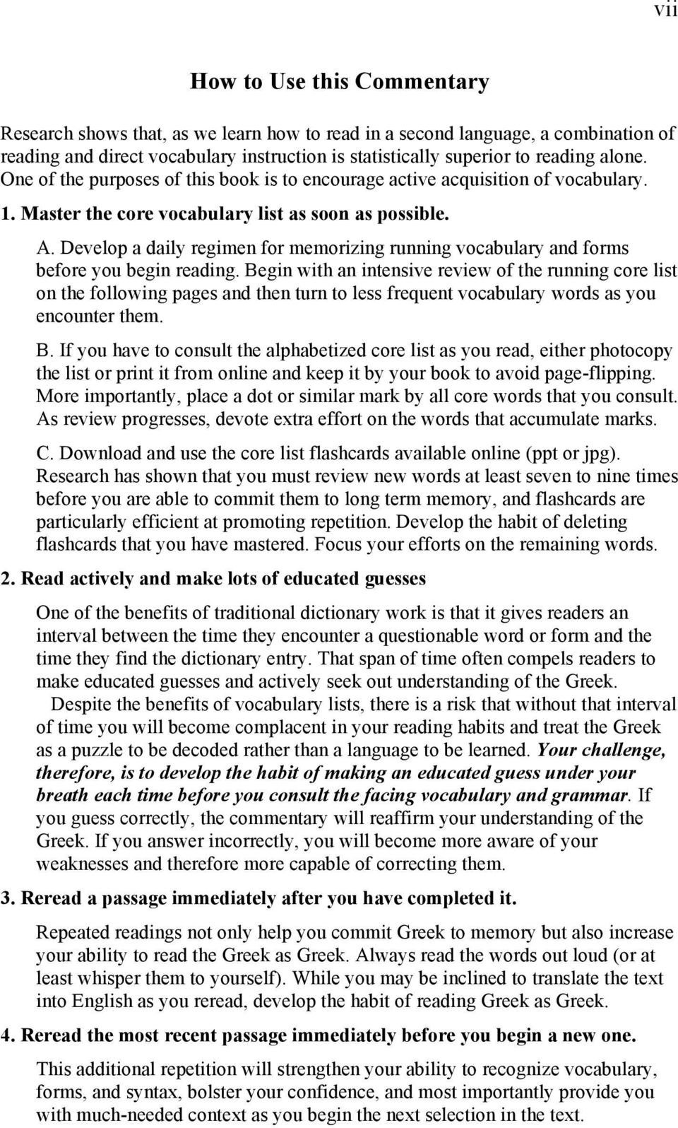 Develop a daily regimen for memorizing running vocabulary and forms before you begin reading.