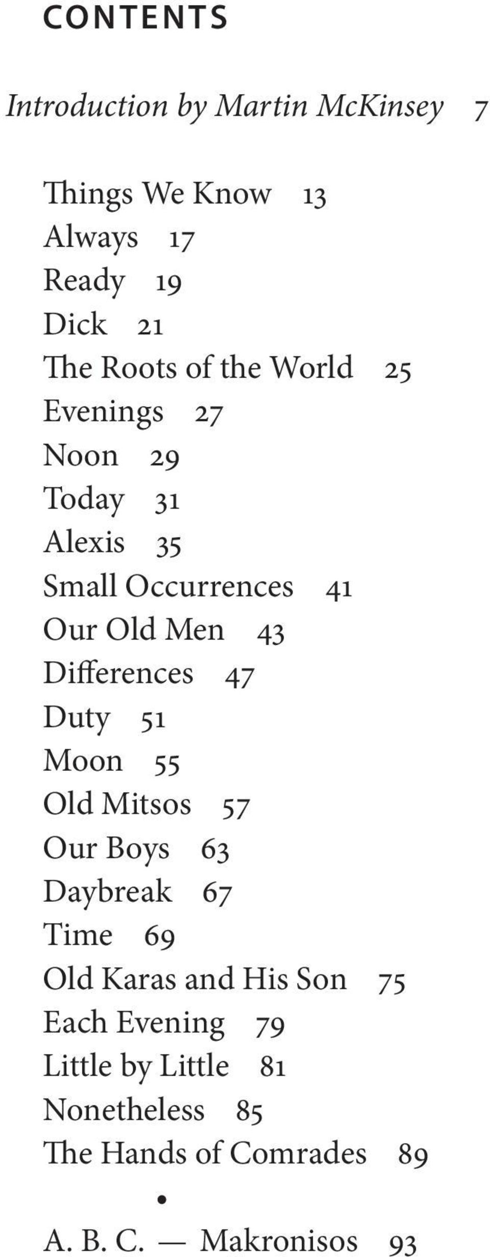 Differences 47 Duty 51 Moon 55 Old Mitsos 57 Our Boys 63 Daybreak 67 Time 69 Old Karas and His